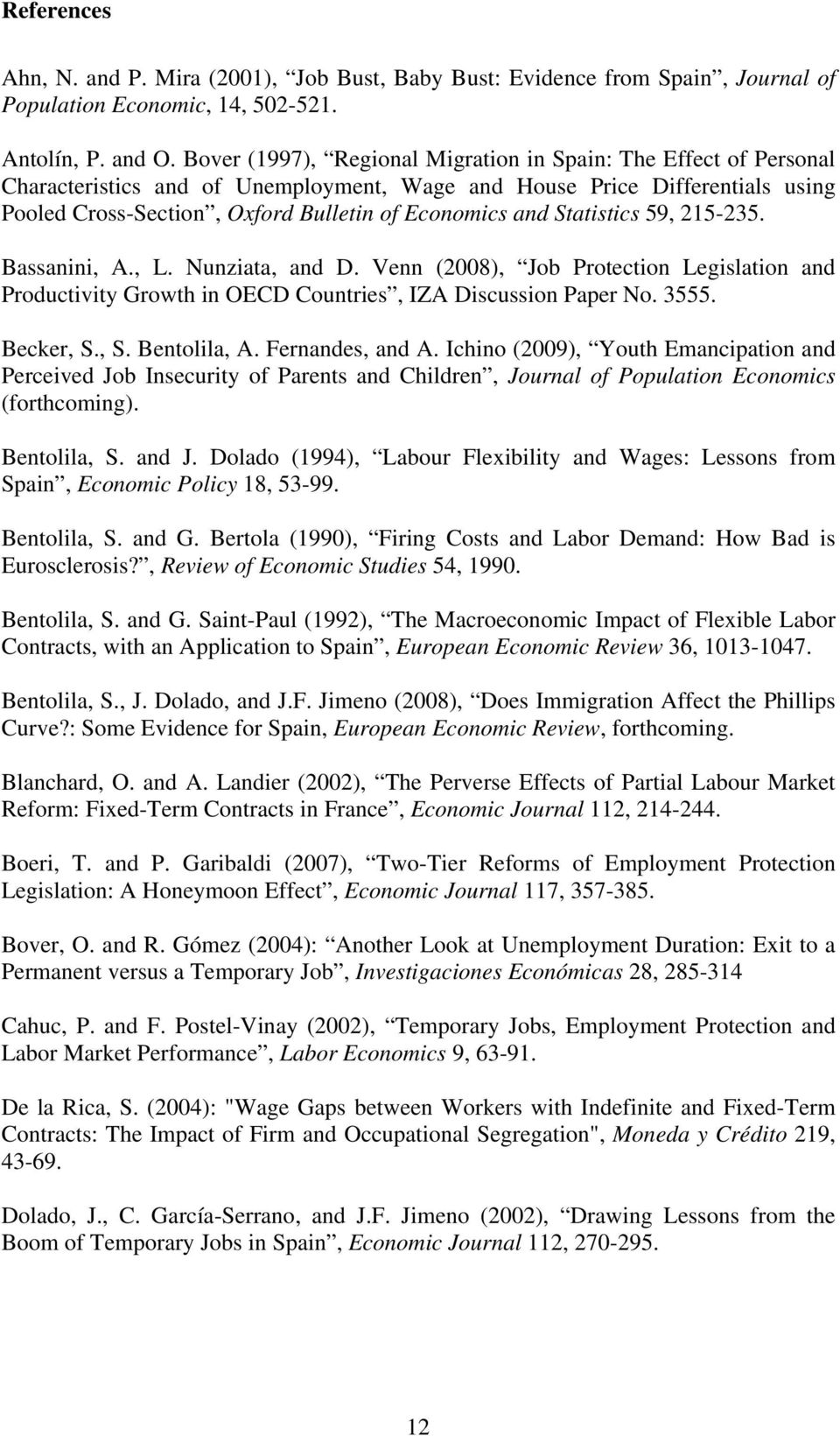 Statistics 59, 215-235. Bassanini, A., L. Nunziata, and D. Venn (2008), Job Protection Legislation and Productivity Growth in OECD Countries, IZA Discussion Paper No. 3555. Becker, S., S. Bentolila, A.