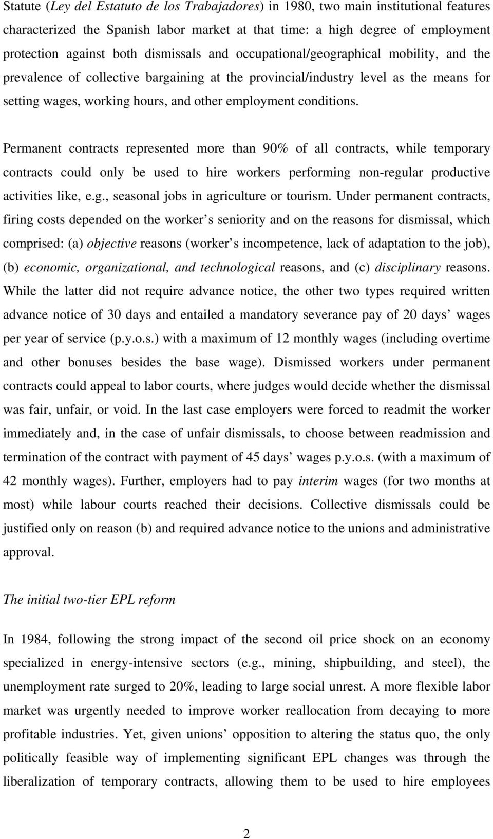 conditions. Permanent contracts represented more than 90% of all contracts, while temporary contracts could only be used to hire workers performing non-regular productive activities like, e.g., seasonal jobs in agriculture or tourism.
