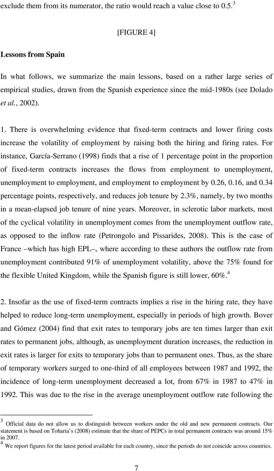 et al., 2002). 1. There is overwhelming evidence that fixed-term contracts and lower firing costs increase the volatility of employment by raising both the hiring and firing rates.