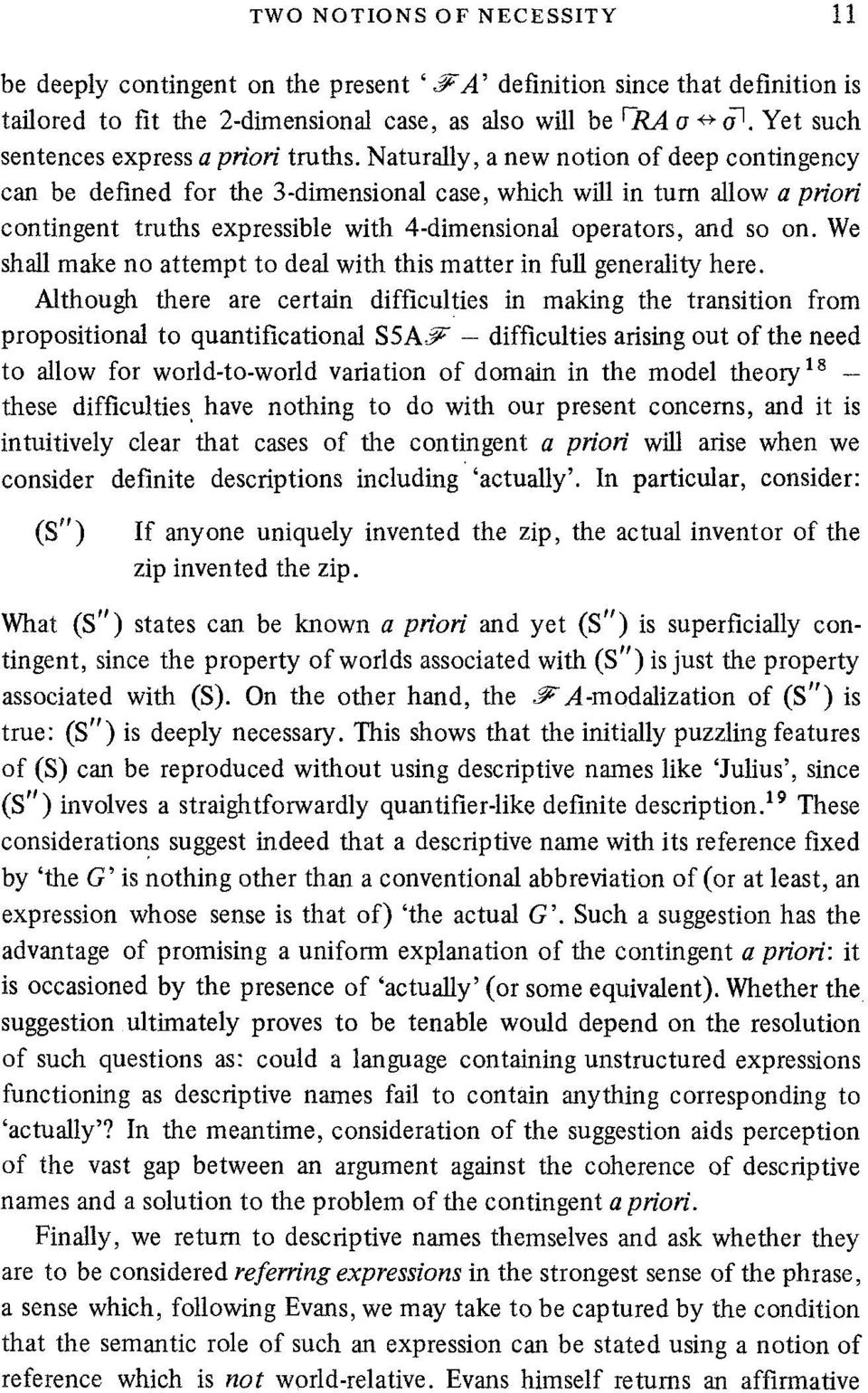 Naturally, a new notion of deep contingency can be defined for the 3-dimensional case, which will in turn allow a priori contingent truths expressible with 4-dimensional operators, and so on.