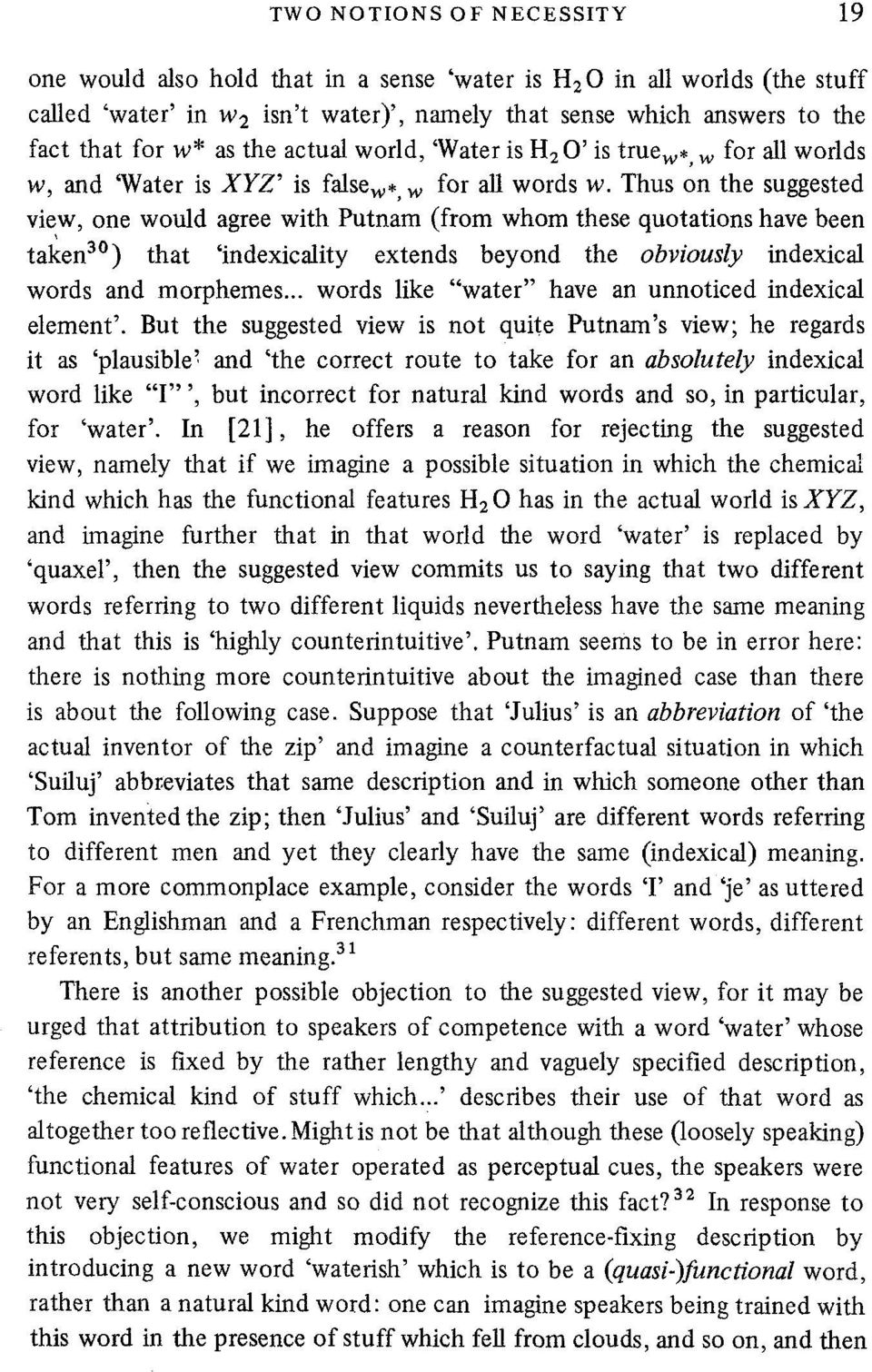 Thus on the suggested view, one would agree with Putnam (from whom these quotations have been tal~en 3~ that 'indexicality extends beyond the obviously indexical words and morphemes.