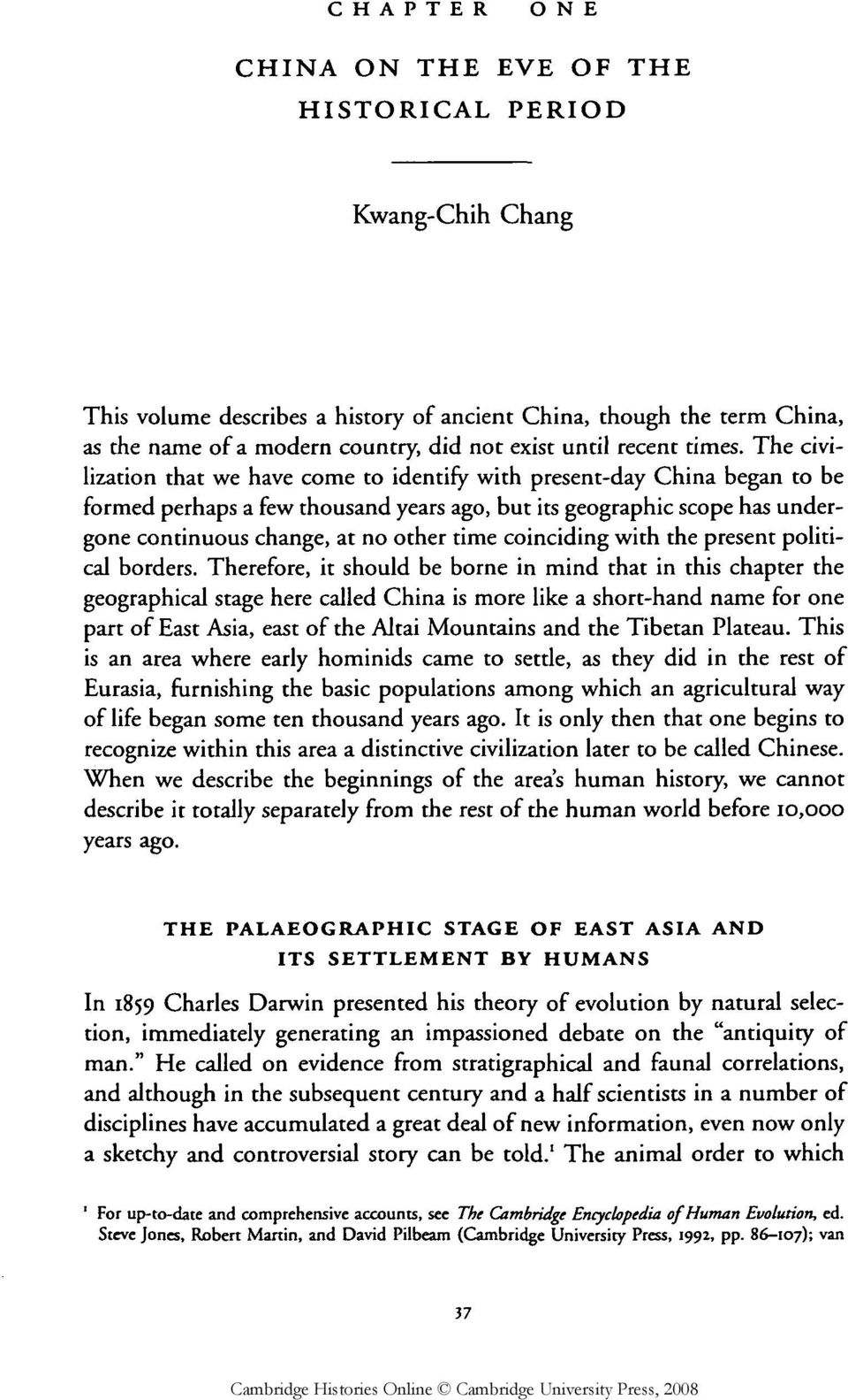 The civilization that we have come to identify with present-day China began to be formed perhaps a few thousand years ago, but its geographic scope has undergone continuous change, at no other time