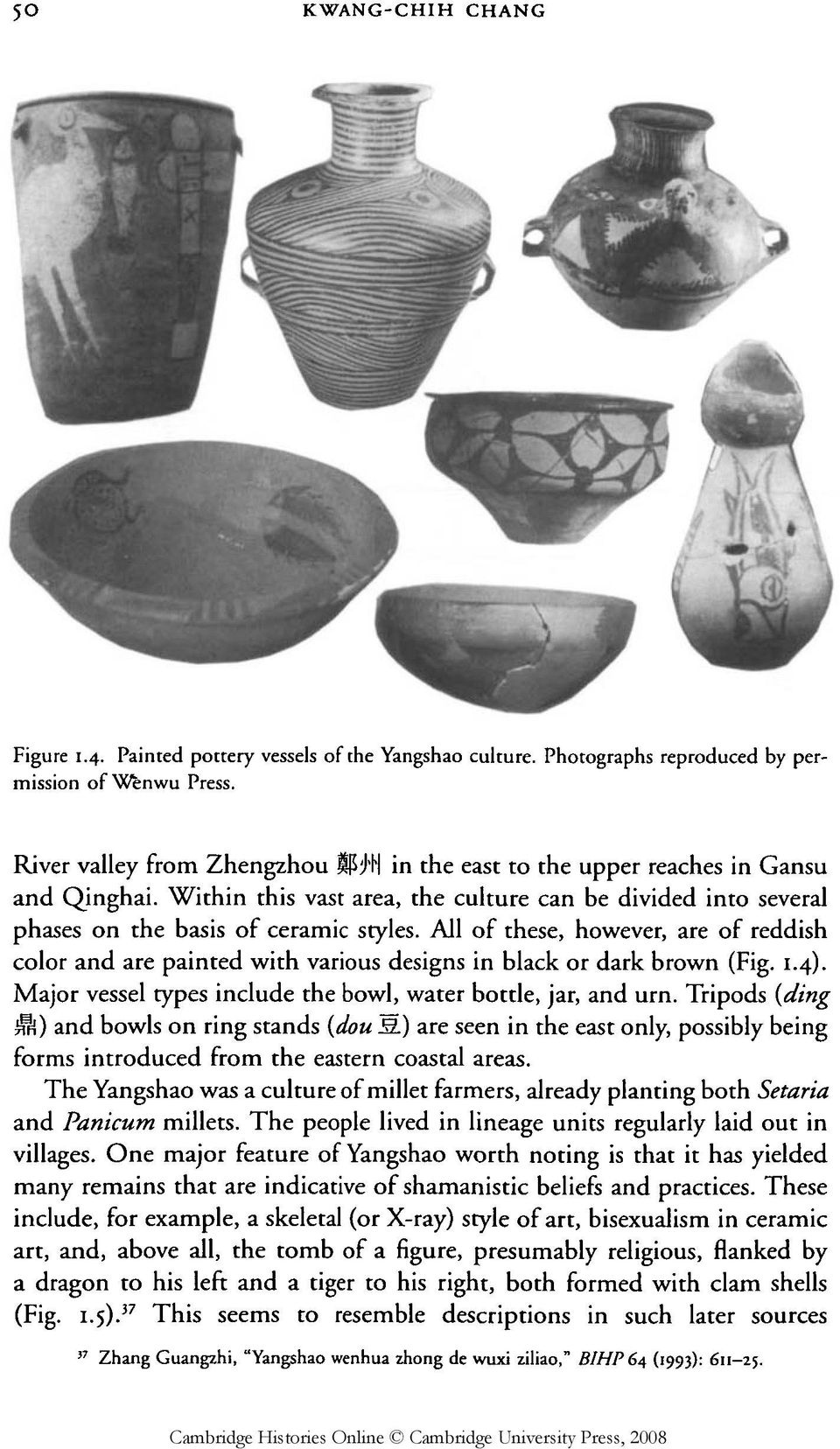 All of these, however, are of reddish color and are painted with various designs in black or dark brown (Fig. 1.4). Major vessel types include the bowl, water bottle, jar, and urn.