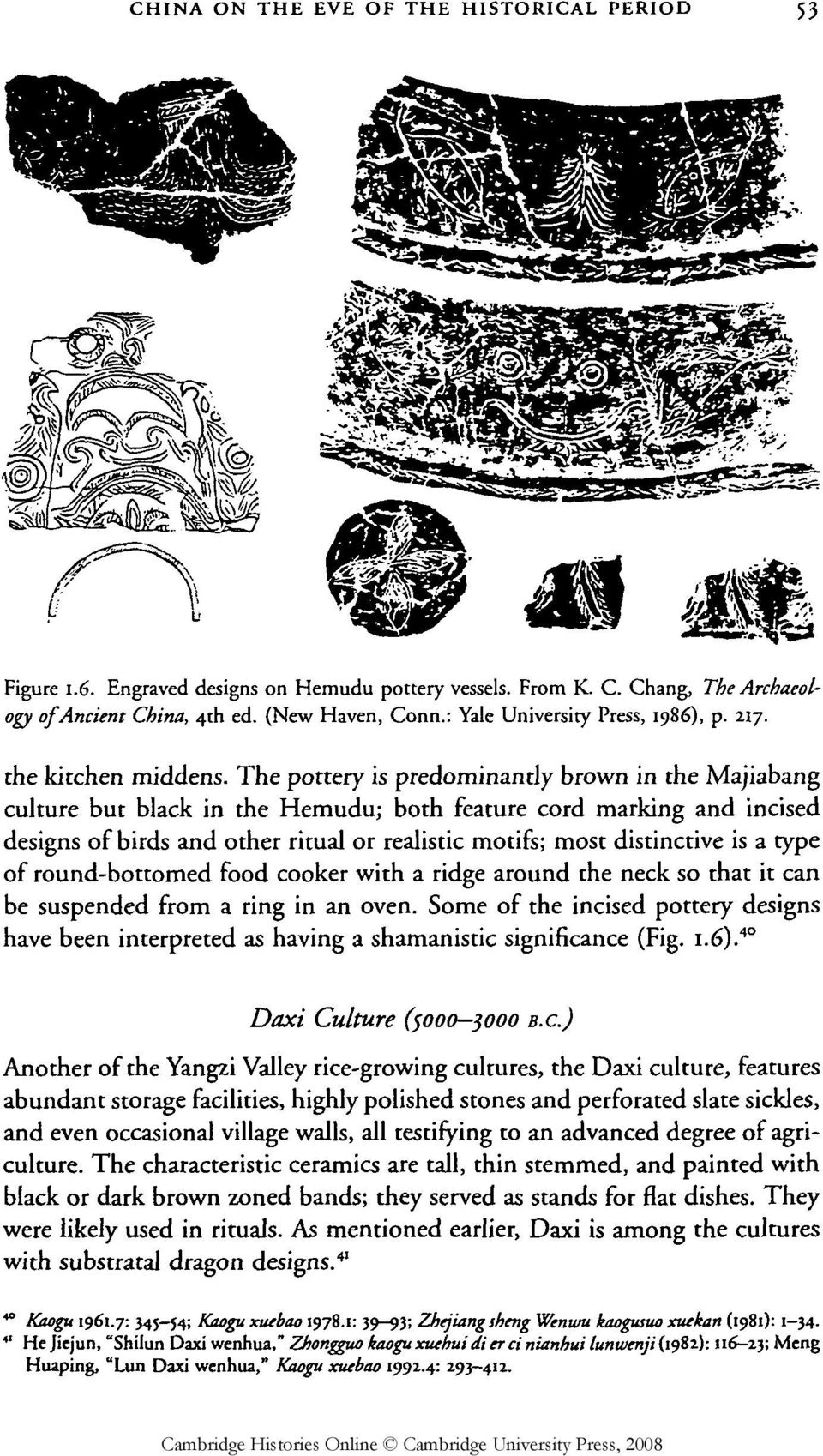 The pottery is predominantly brown in the Majiabang culture but black in the Hemudu; both feature cord marking and incised designs of birds and other ritual or realistic motifs; most distinctive is a