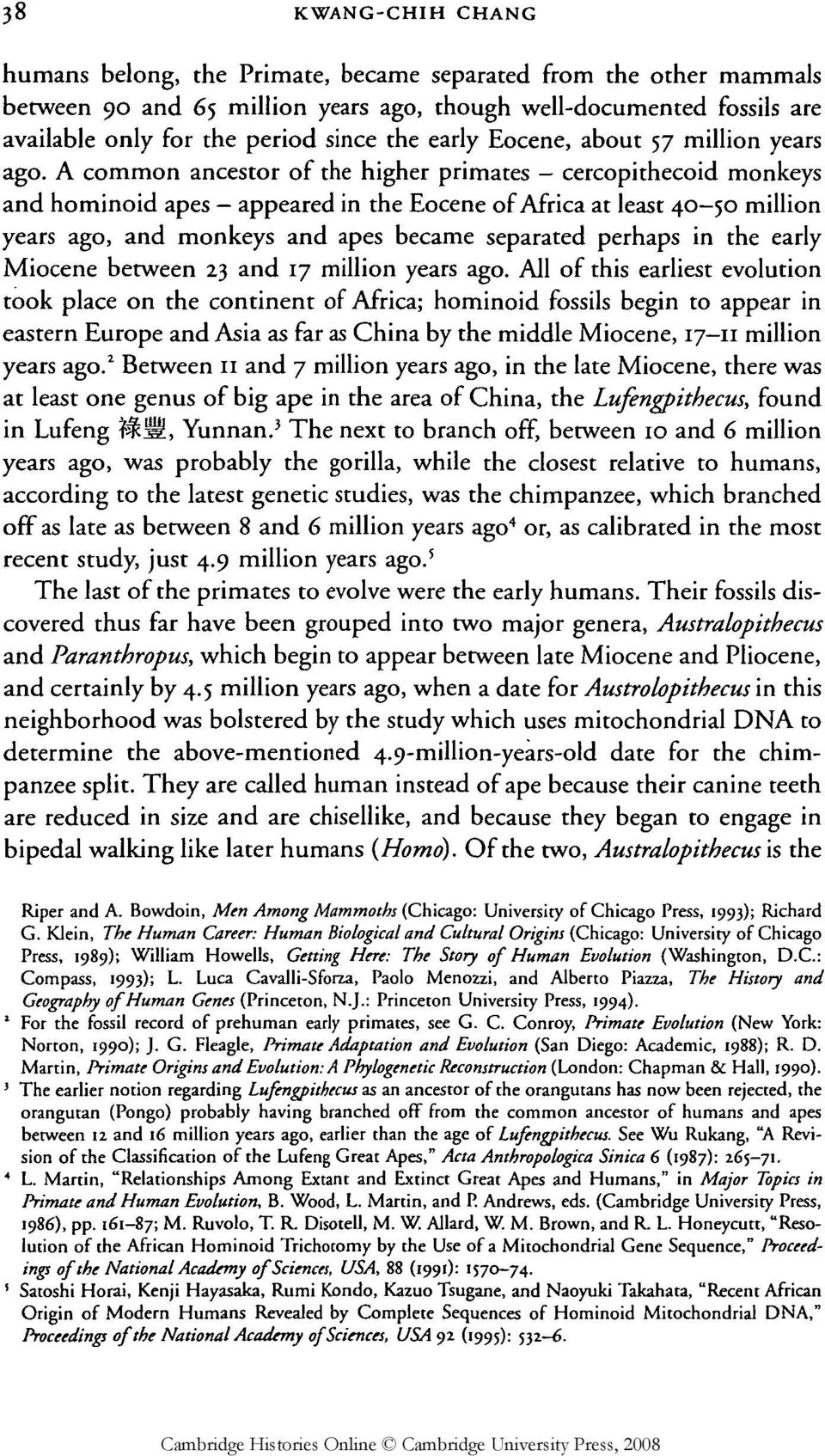 A common ancestor of the higher primates - cercopithecoid monkeys and hominoid apes - appeared in the Eocene of Africa at least 40-50 million years ago, and monkeys and apes became separated perhaps
