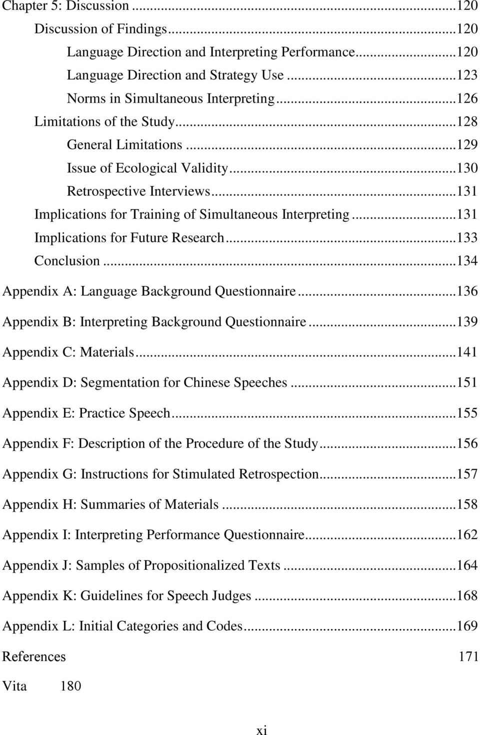 ..131 Implications for Future Research...133 Conclusion...134 Appendix A: Language Background Questionnaire...136 Appendix B: Interpreting Background Questionnaire...139 Appendix C: Materials.