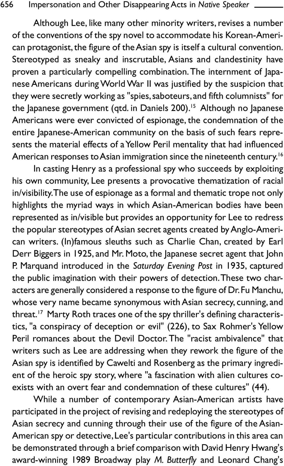 "The internment of Japanese Americans during World War II was justified by the suspicion that they were secretly working as ""spies, saboteurs, and fifth columnists"" for the Japanese government (qtd."