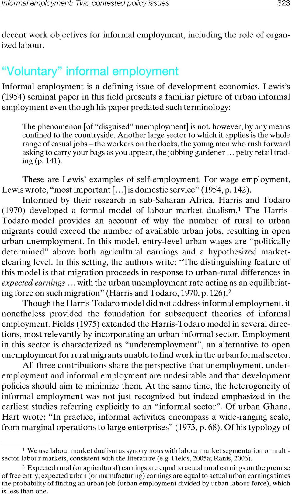 Lewis s (1954) seminal paper in this field presents a familiar picture of urban informal employment even though his paper predated such terminology: The phenomenon [of disguised unemployment] is not,