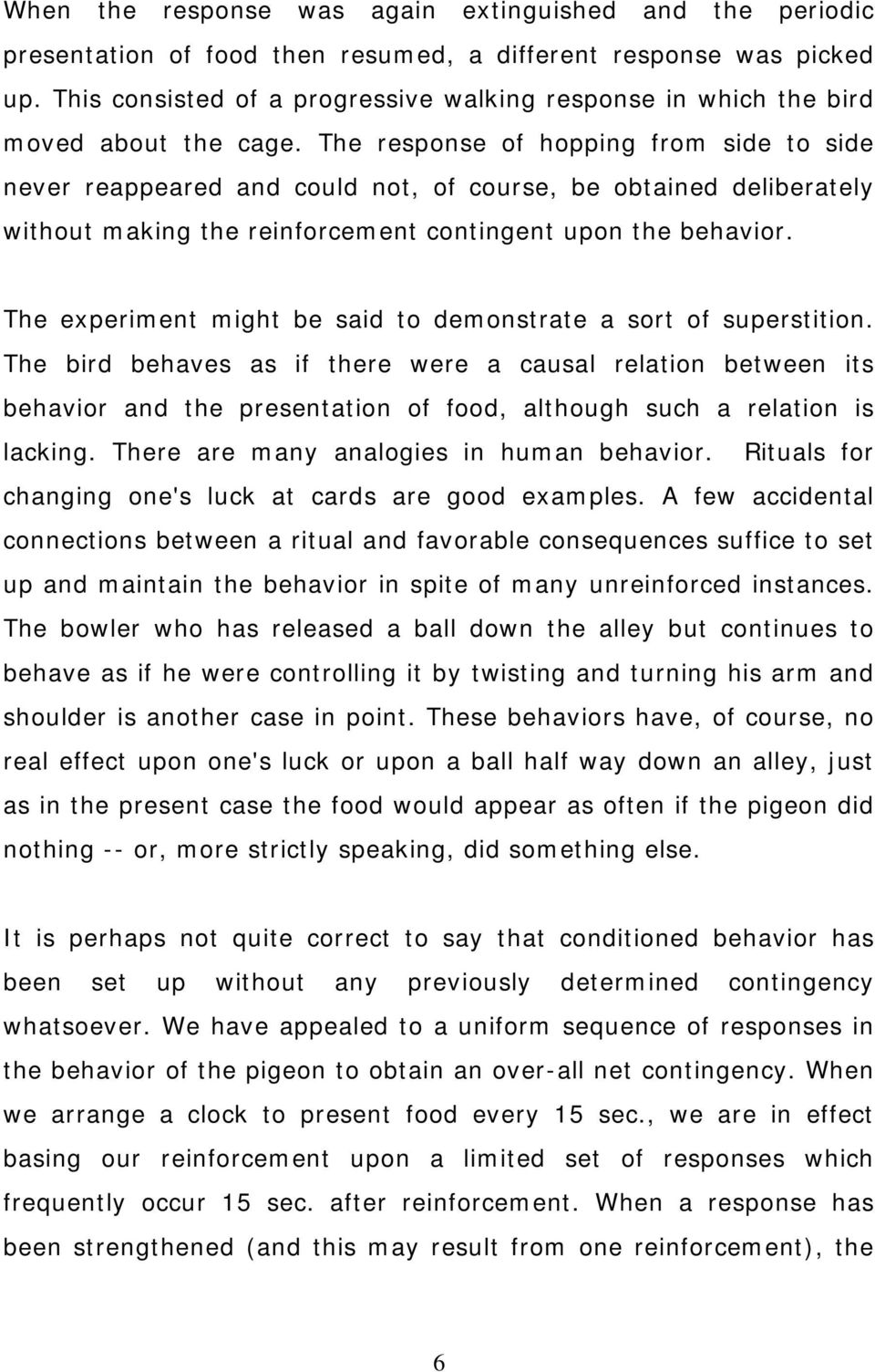 The response of hopping from side to side never reappeared and could not, of course, be obtained deliberately without making the reinforcement contingent upon the behavior.