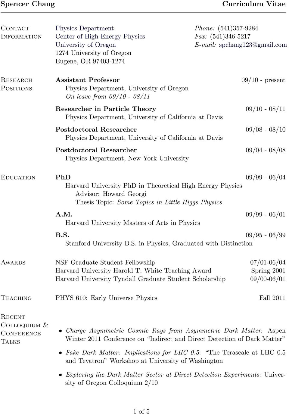 com 1274 University of Oregon Eugene, OR 97403-1274 Assistant Professor Physics Department, University of Oregon On leave from 09/10-08/11 09/10 - present Researcher in Particle Theory 09/10-08/11