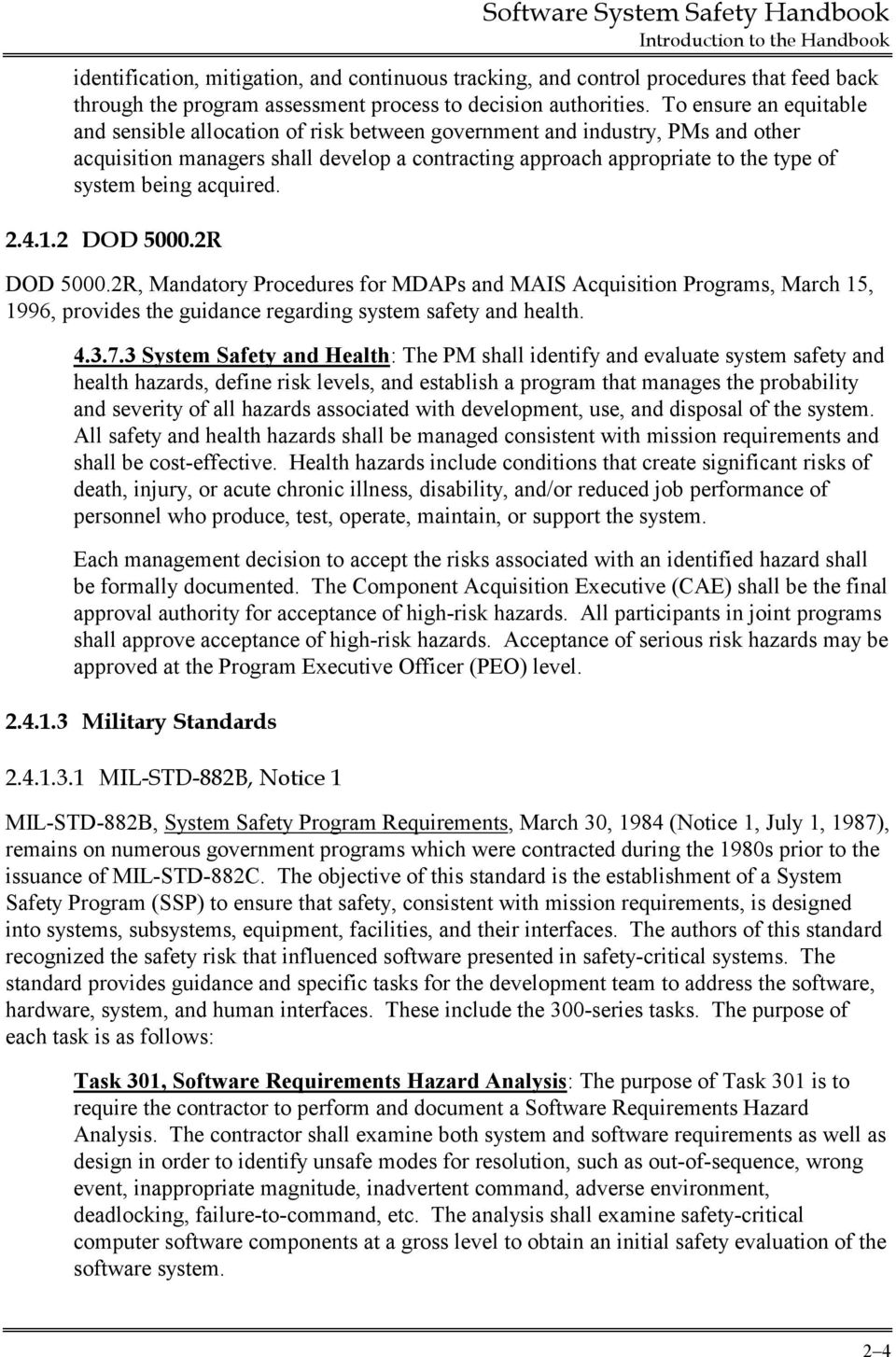acquired. 2.4.1.2 DOD 5000.2R DOD 5000.2R, Mandatory Procedures for MDAPs and MAIS Acquisition Programs, March 15, 1996, provides the guidance regarding system safety and health. 4.3.7.