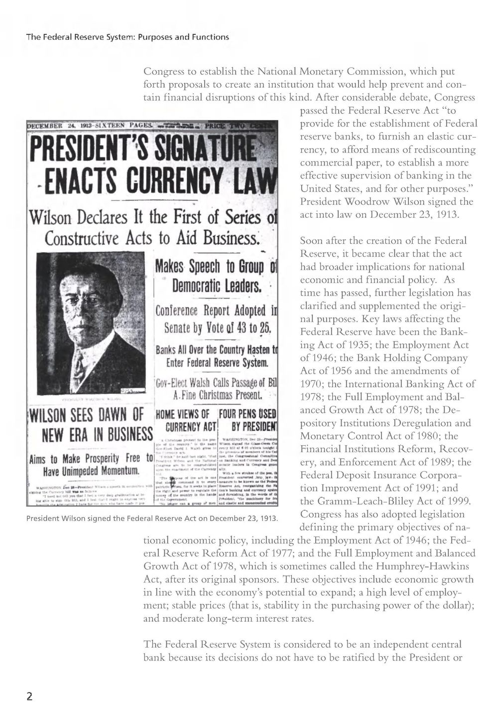 "commercial paper, to establish a more effective supervision of banking in the United States, and for other purposes."" President Woodrow Wilson signed the act into law on December 23, 1913."