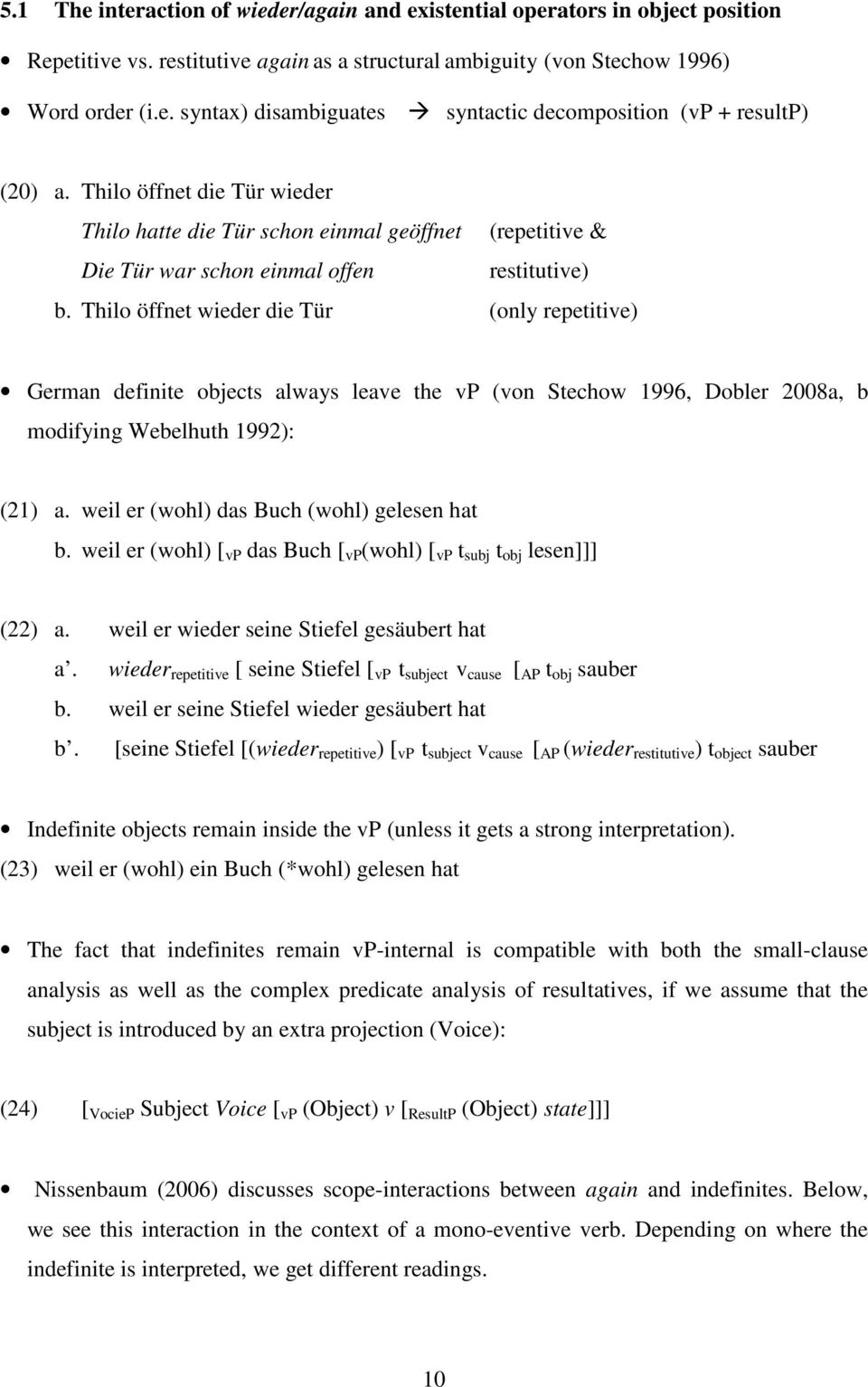 Thilo öffnet wieder die Tür (only repetitive) German definite objects always leave the vp (von Stechow 1996, Dobler 2008a, b modifying Webelhuth 1992): (21) a.
