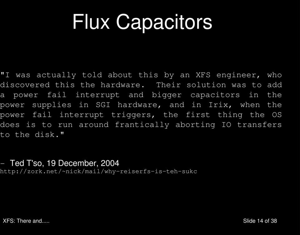Irix, when the power fail interrupt triggers, the first thing the OS does is to run around frantically aborting IO