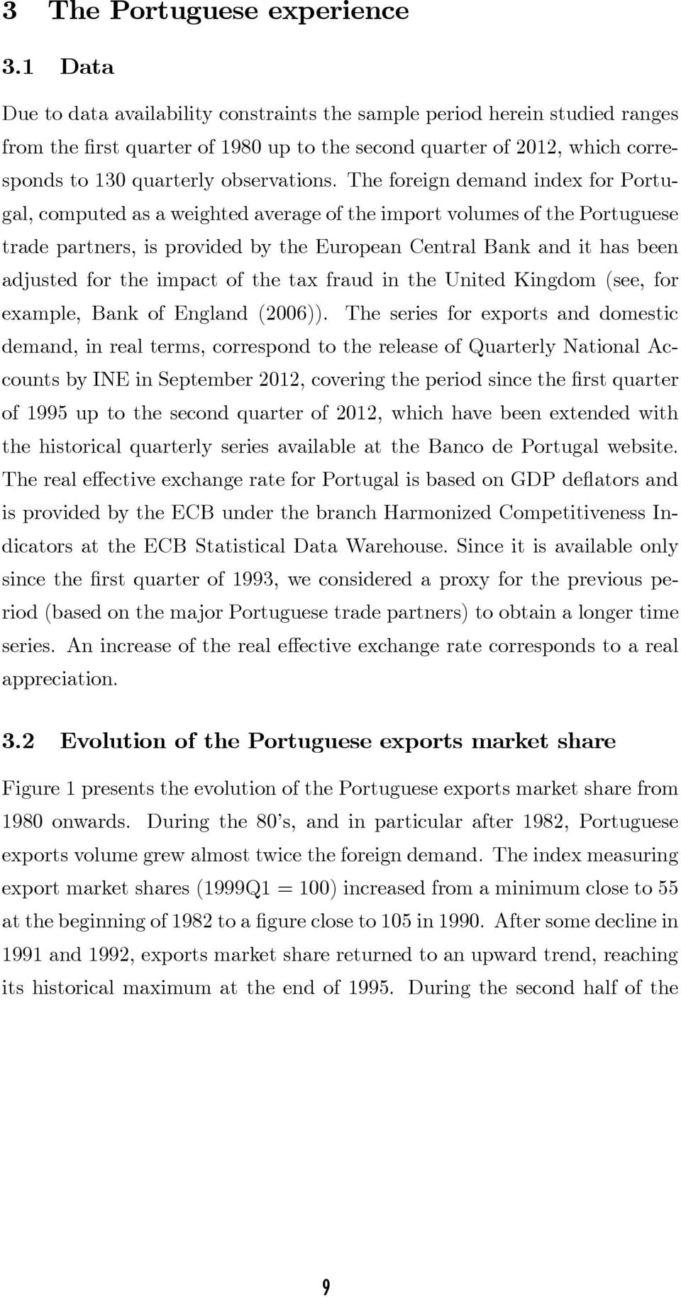 The foreign demand index for Portugal, computed as a weighted average of the import volumes of the Portuguese trade partners, is provided by the European Central Bank and it has been adjusted for the
