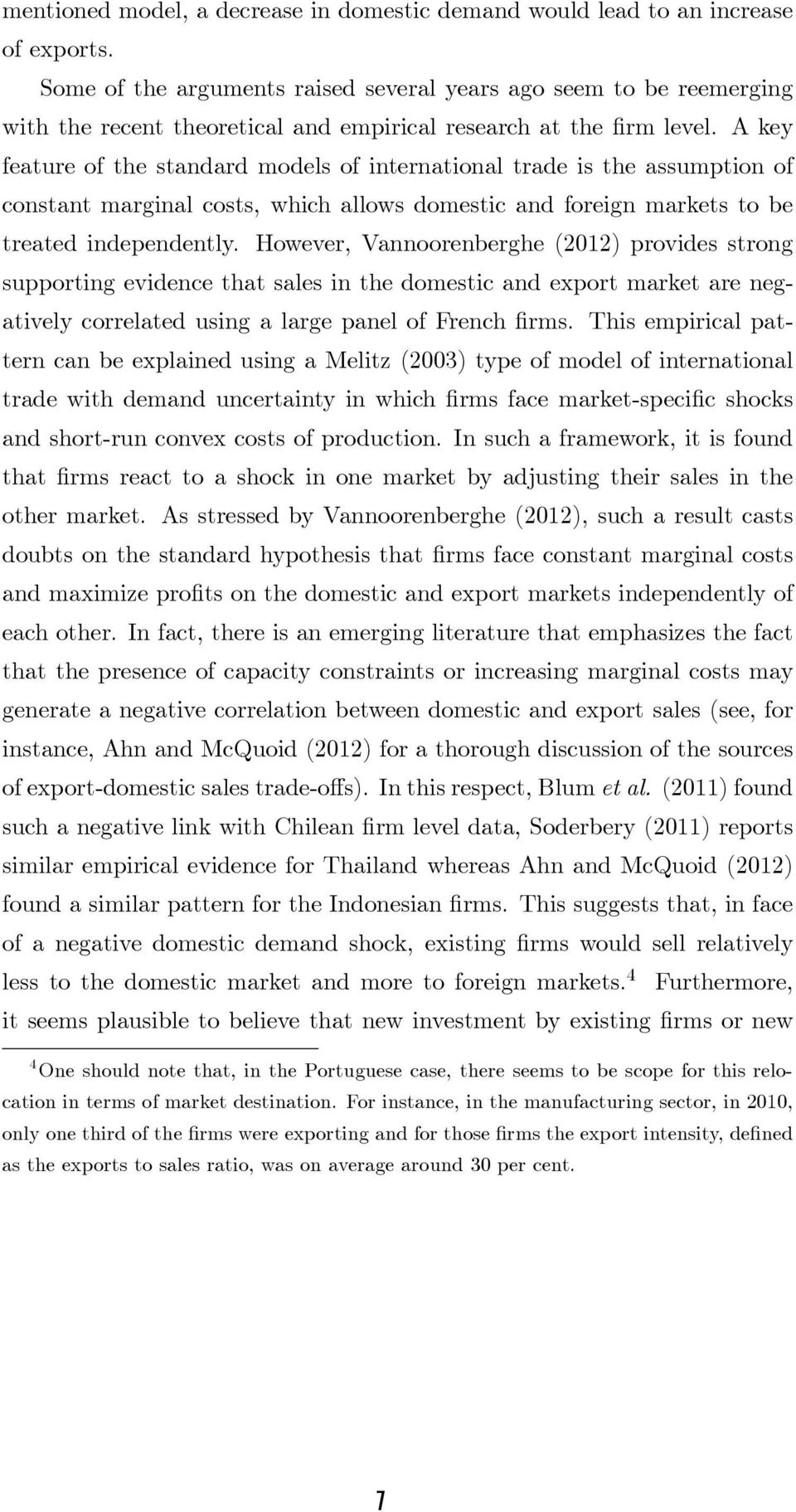 A key feature of the standard models of international trade is the assumption of constant marginal costs, which allows domestic and foreign markets to be treated independently.