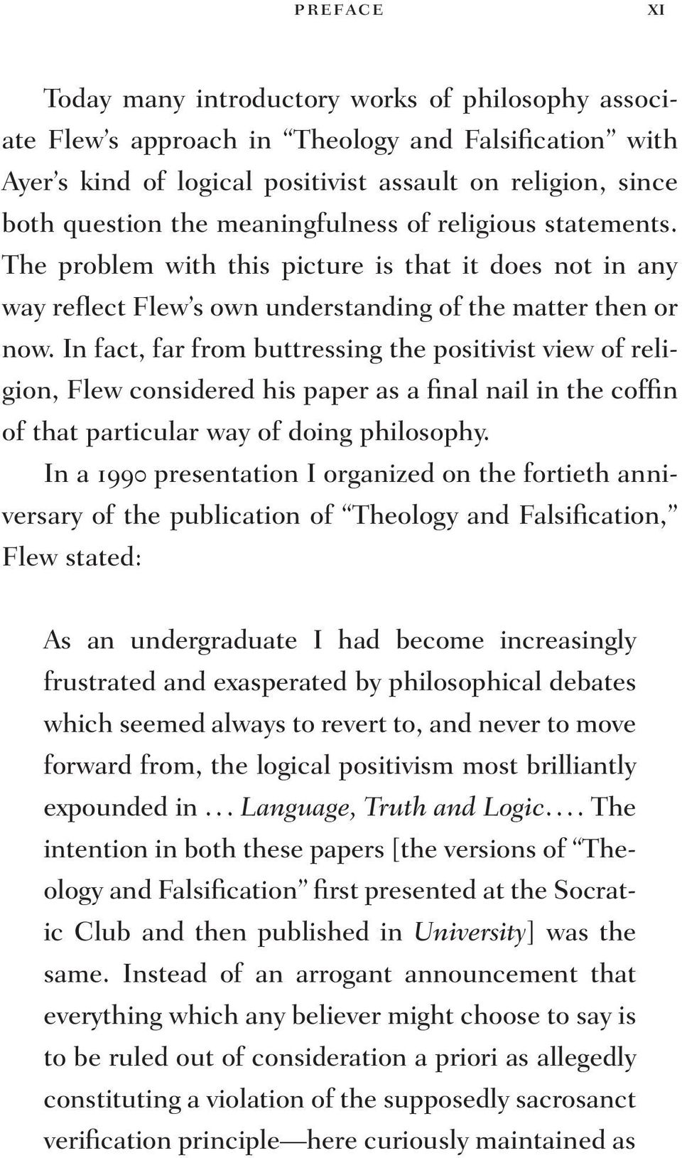 In fact, far from buttressing the positivist view of religion, Flew considered his paper as a final nail in the coffin of that particular way of doing philosophy.
