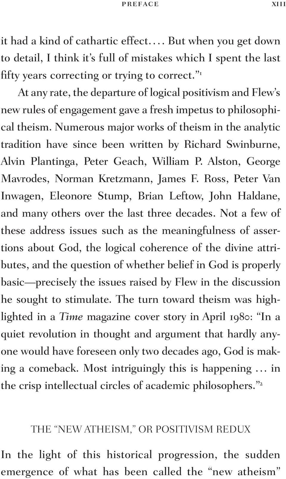 Numerous major works of theism in the analytic tradition have since been written by Richard Swinburne, Alvin Plantinga, Peter Geach, William P. Alston, George Mavrodes, Norman Kretzmann, James F.