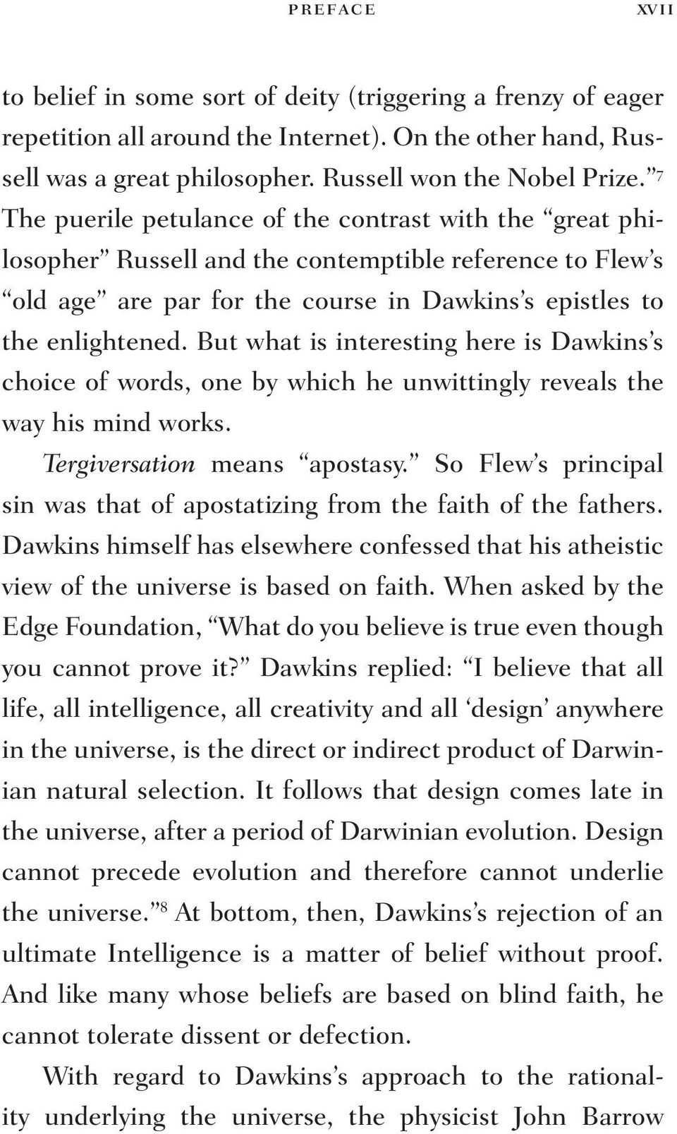 But what is interesting here is Dawkins s choice of words, one by which he unwittingly reveals the way his mind works. Tergiversation means apostasy.