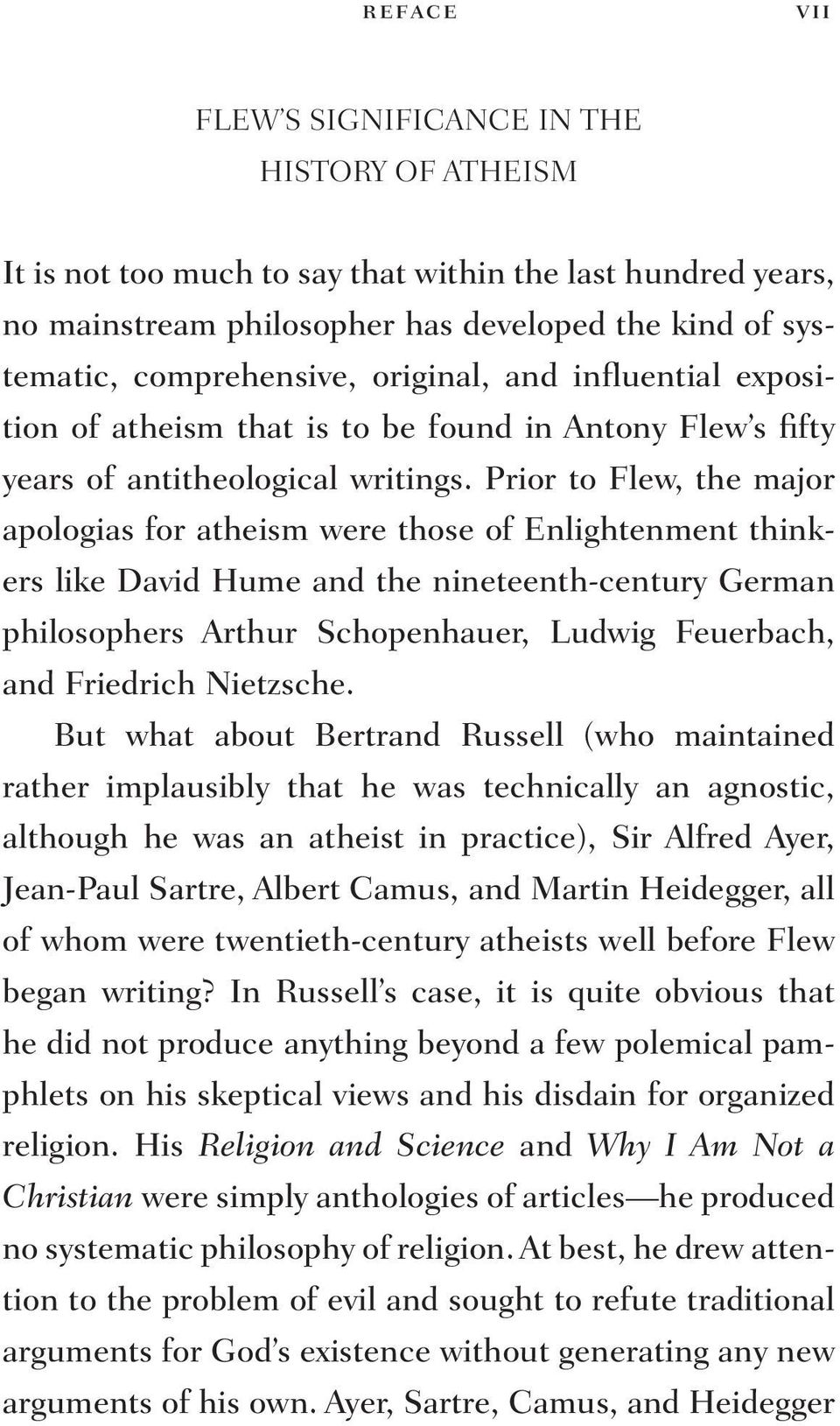 Prior to Flew, the major apologias for atheism were those of Enlightenment thinkers like David Hume and the nineteenth-century German philosophers Arthur Schopenhauer, Ludwig Feuerbach, and Friedrich