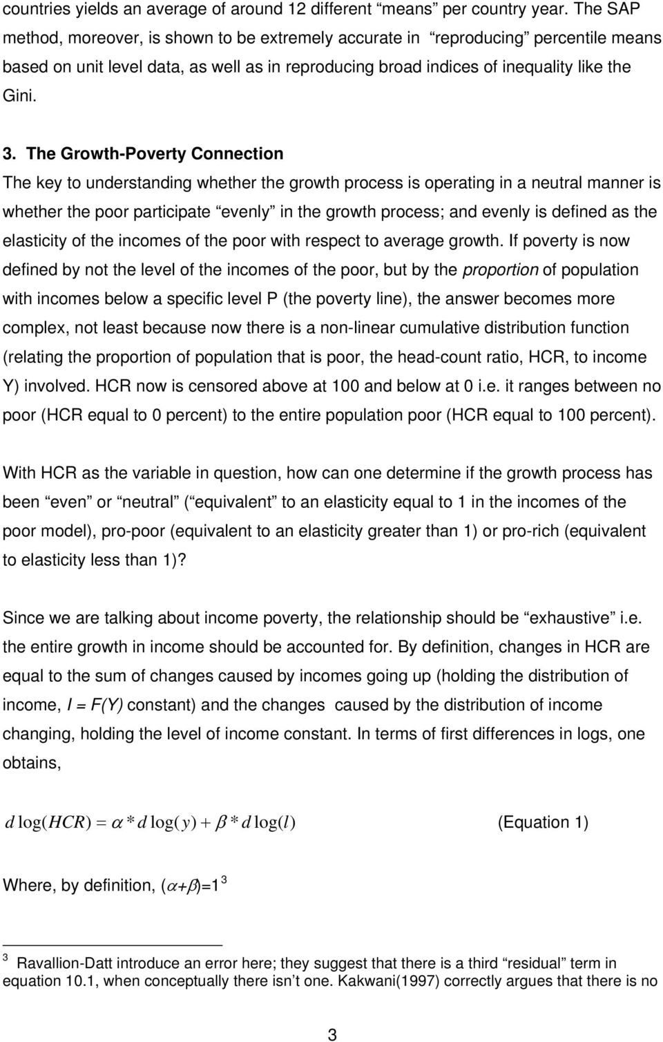 The Growth-Poverty Connection The key to understanding whether the growth process is operating in a neutral manner is whether the poor participate evenly in the growth process; and evenly is defined