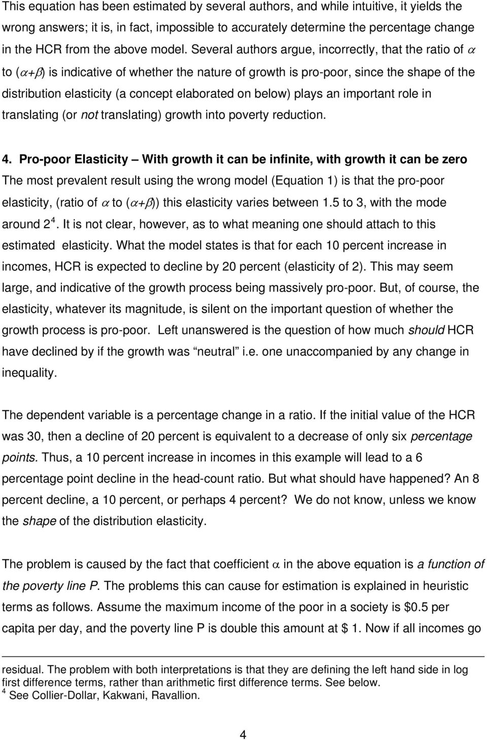 Several authors argue, incorrectly, that the ratio of α to (α+β) is indicative of whether the nature of growth is pro-poor, since the shape of the distribution elasticity (a concept elaborated on