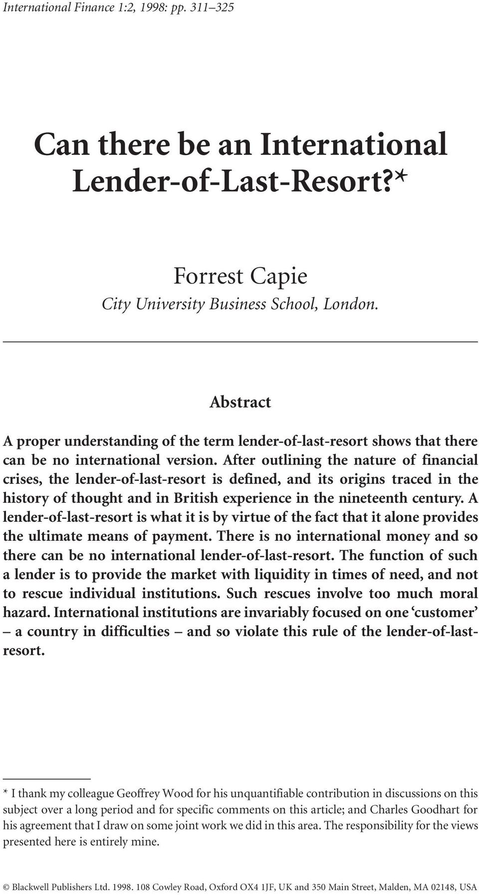 After outlining the nature of financial crises, the lender-of-last-resort is defined, and its origins traced in the history of thought and in British experience in the nineteenth century.