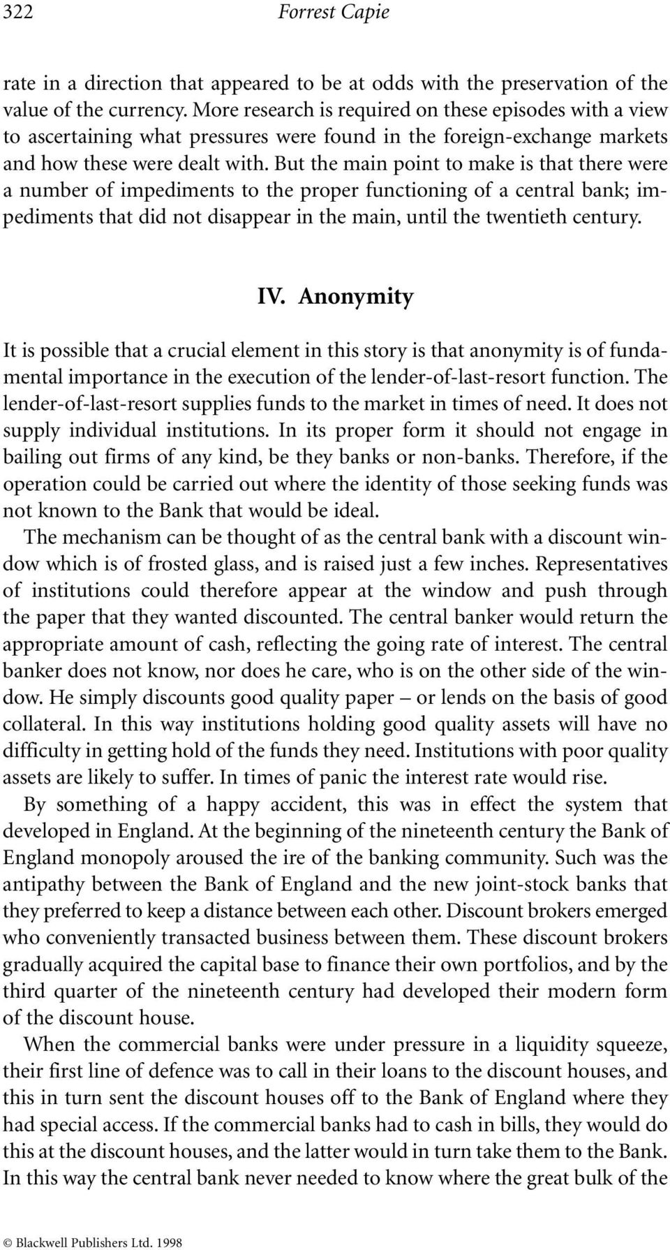 But the main point to make is that there were a number of impediments to the proper functioning of a central bank; impediments that did not disappear in the main, until the twentieth century. IV.