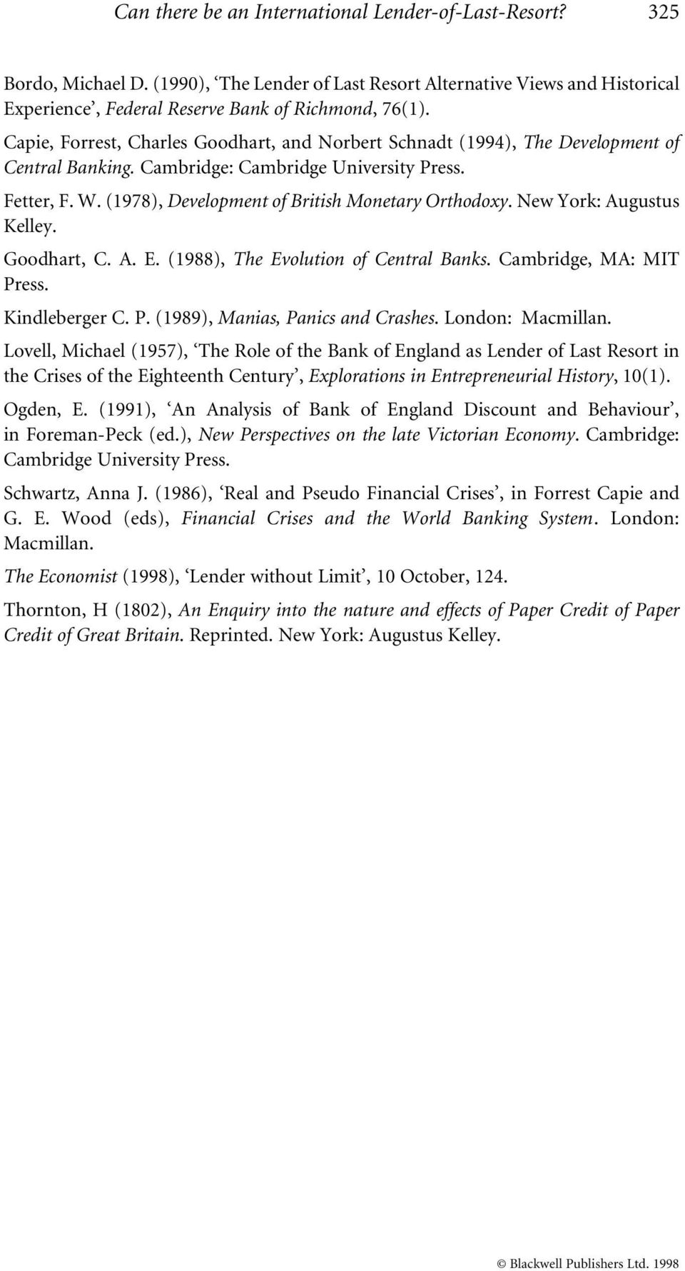 (1978), Development of British Monetary Orthodoxy. New York: Augustus Kelley. Goodhart, C. A. E. (1988), The Evolution of Central Banks. Cambridge, MA: MIT Press. Kindleberger C. P. (1989), Manias, Panics and Crashes.