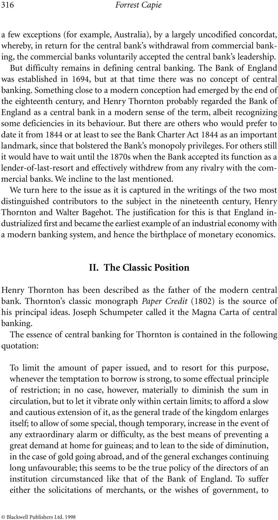 The Bank of England was established in 1694, but at that time there was no concept of central banking.