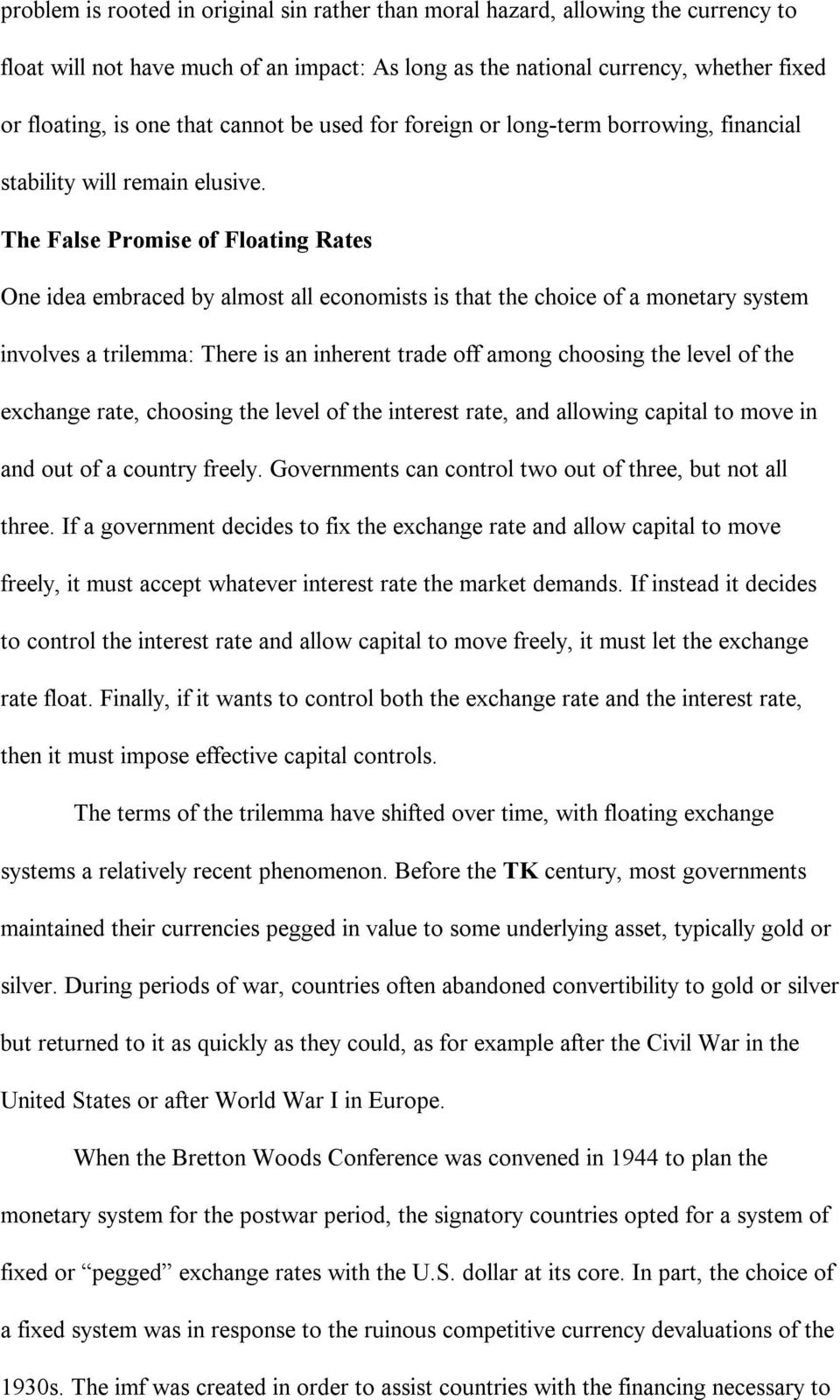The False Promise of Floating Rates One idea embraced by almost all economists is that the choice of a monetary system involves a trilemma: There is an inherent trade off among choosing the level of