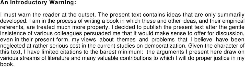 I decided to publish the present text after the gentle insistence of various colleagues persuaded me that it would make sense to offer for discussion, even in their present form, my views about