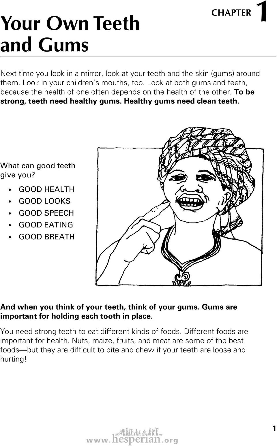 What can good teeth give you? GOOD HEALTH GOOD LOOKS GOOD SPEECH GOOD EATING GOOD BREATH And when you think of your teeth, think of your gums.