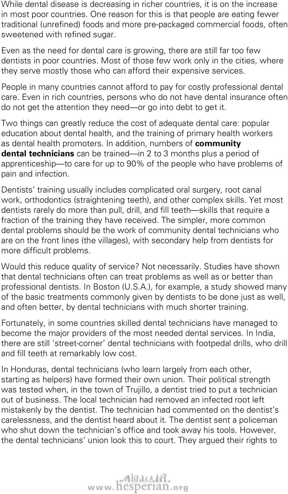 Even as the need for dental care is growing, there are still far too few dentists in poor countries.