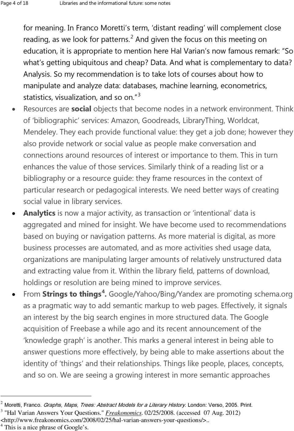 Analysis. So my recommendation is to take lots of courses about how to manipulate and analyze data: databases, machine learning, econometrics, statistics, visualization, and so on.