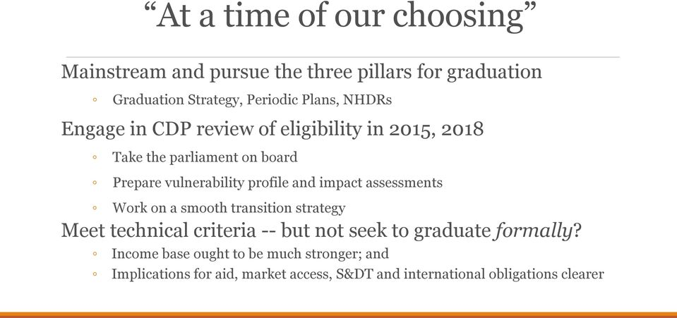impact assessments Work on a smooth transition strategy Meet technical criteria -- but not seek to graduate formally?