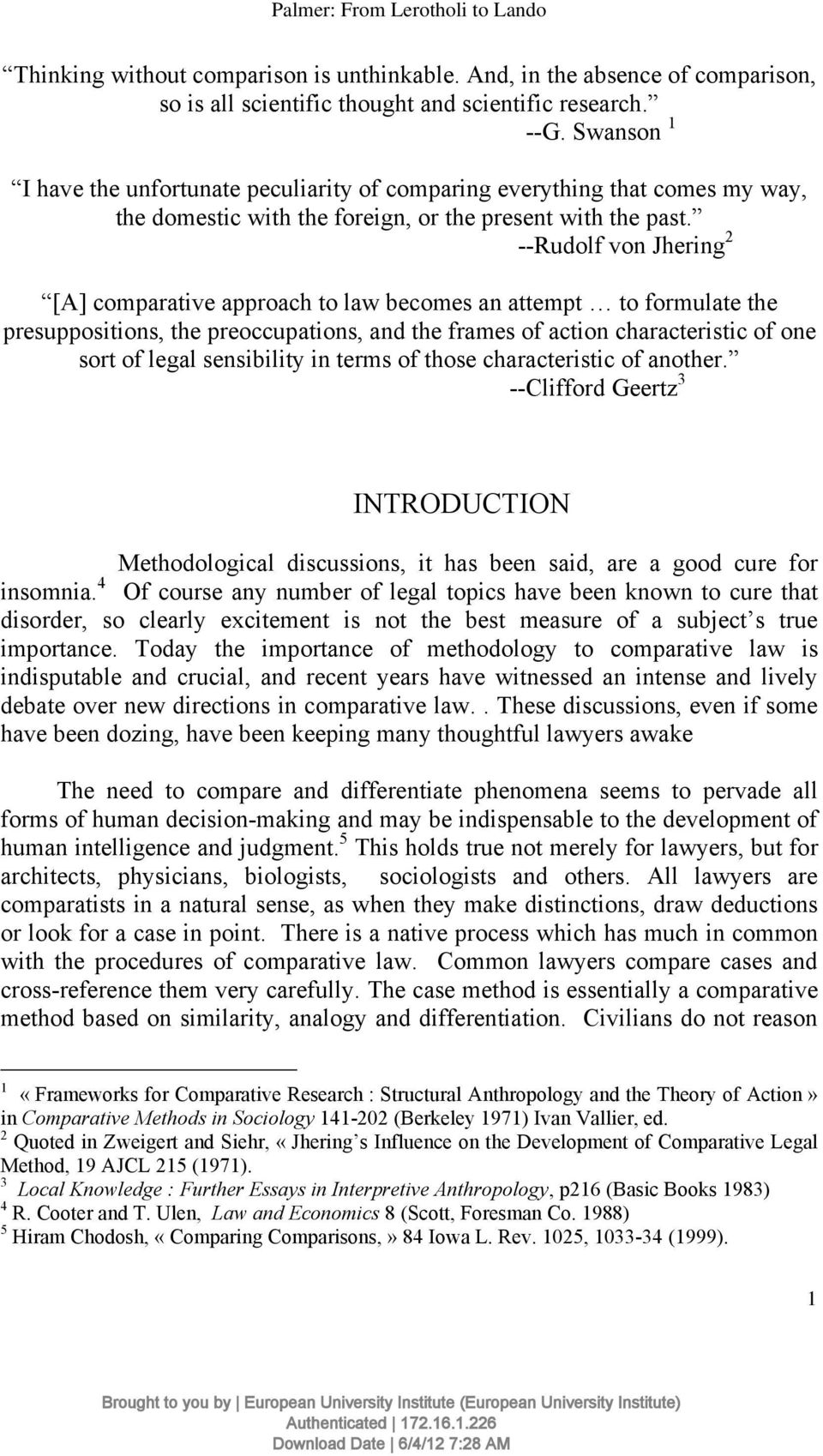 --Rudolf von Jhering 2 [A] comparative approach to law becomes an attempt to formulate the presuppositions, the preoccupations, and the frames of action characteristic of one sort of legal