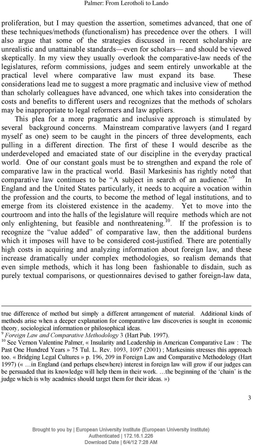 In my view they usually overlook the comparative-law needs of the legislatures, reform commissions, judges and seem entirely unworkable at the practical level where comparative law must expand its