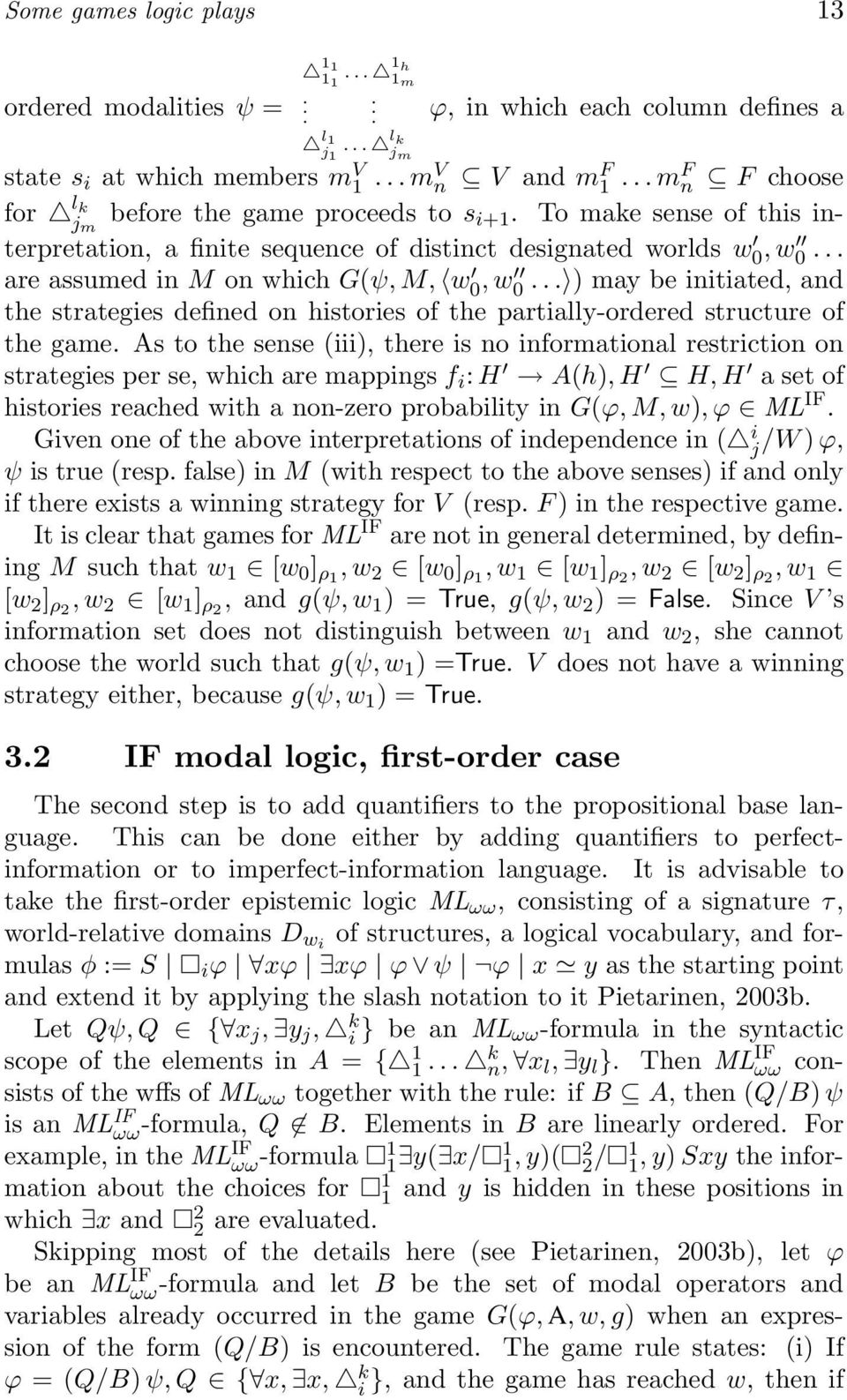 .. are assumed in M on which G(ψ, M, w 0, w 0... ) may be initiated, and the strategies defined on histories of the partially-ordered structure of the game.