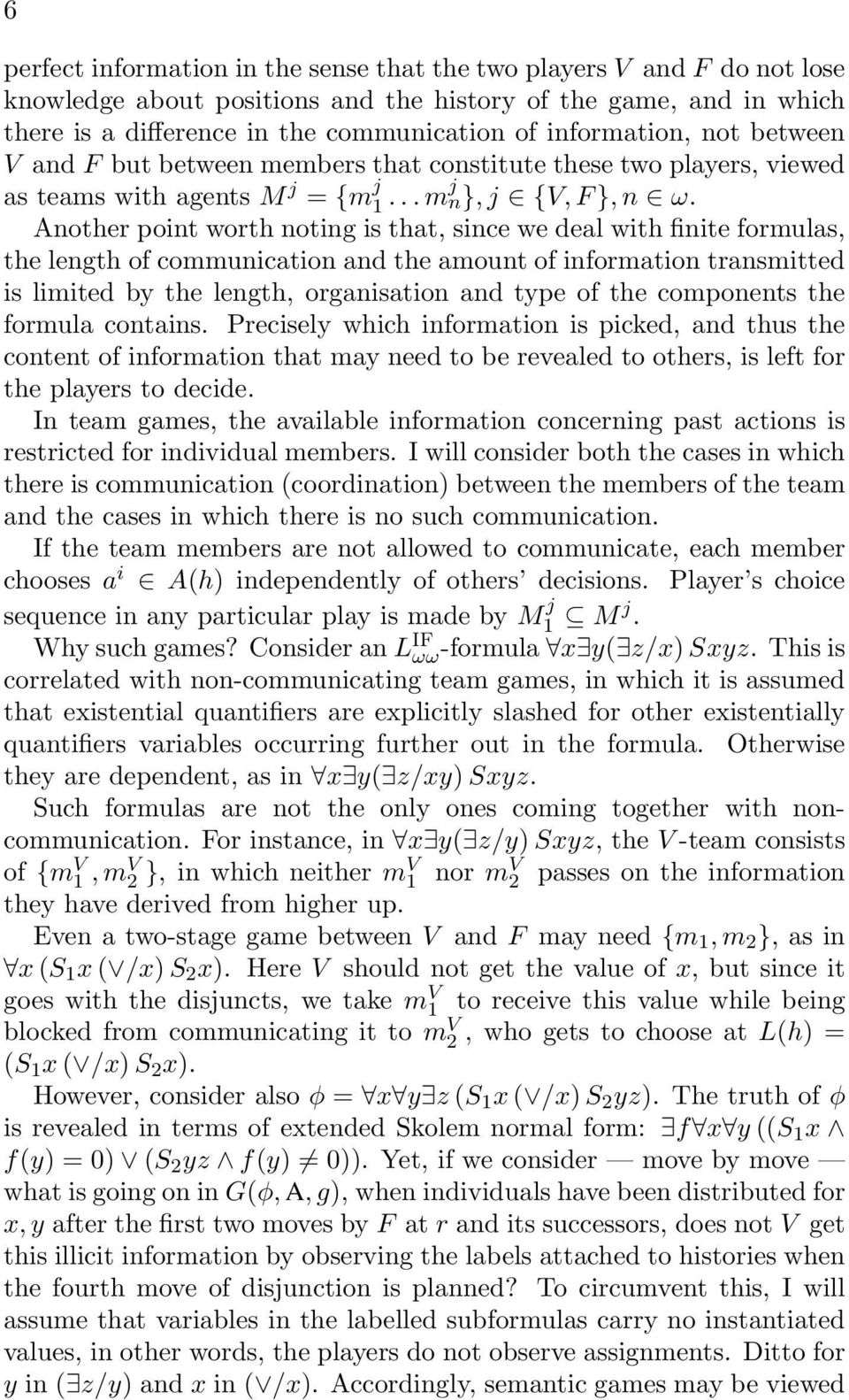 Another point worth noting is that, since we deal with finite formulas, the length of communication and the amount of information transmitted is limited by the length, organisation and type of the