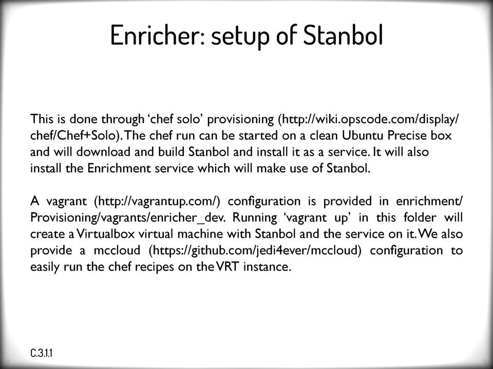 It will also install the Enrichment service which will make use of Stanbol. A vagrant (http://vagrantup.