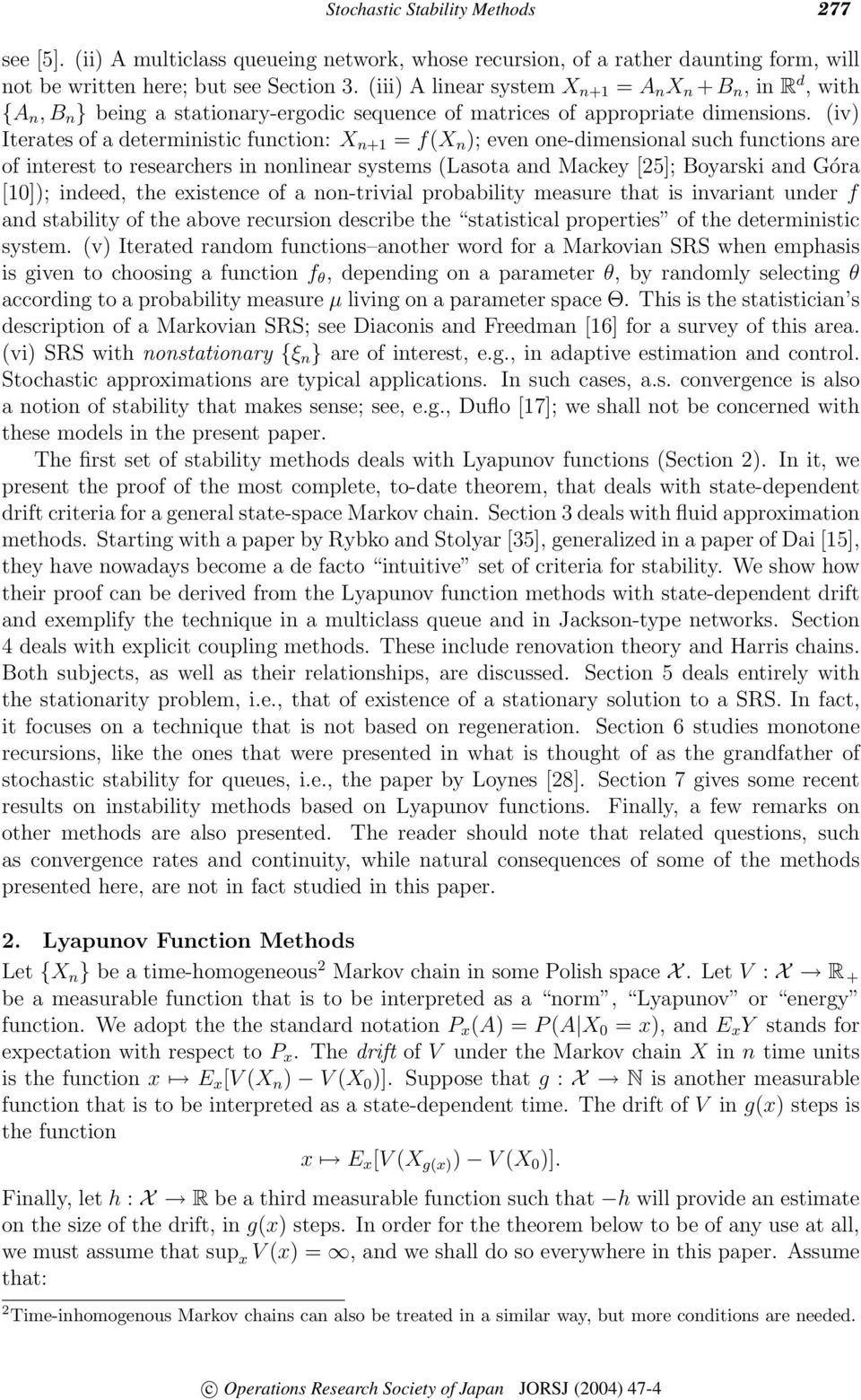 (iv) Iterates of a deterministic function: X n+1 = f(x n ); even one-dimensional such functions are of interest to researchers in nonlinear systems (Lasota and Mackey [25]; Boyarski and Góra [10]);