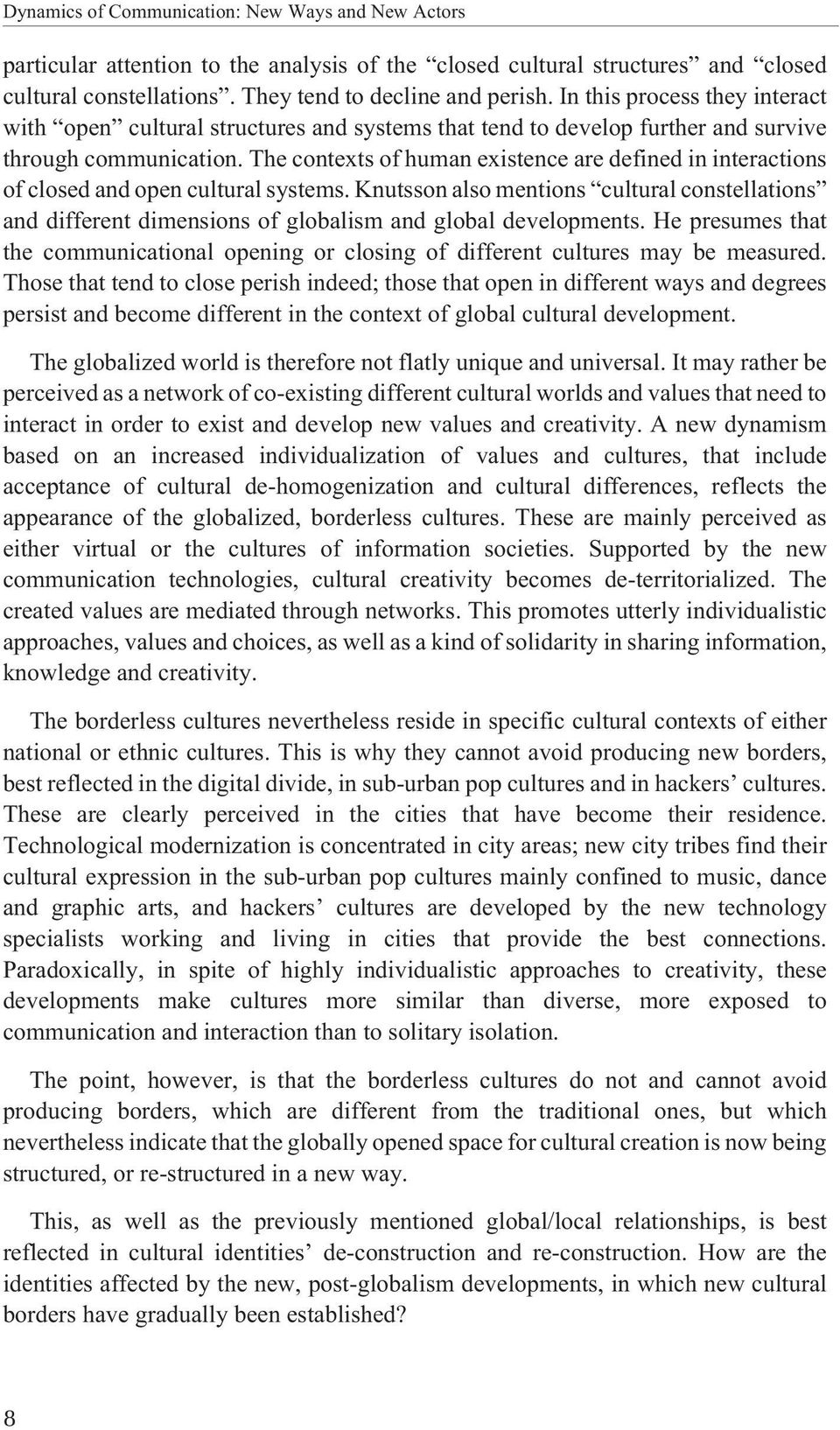 The contexts of human existence are defined in interactions of closed and open cultural systems.