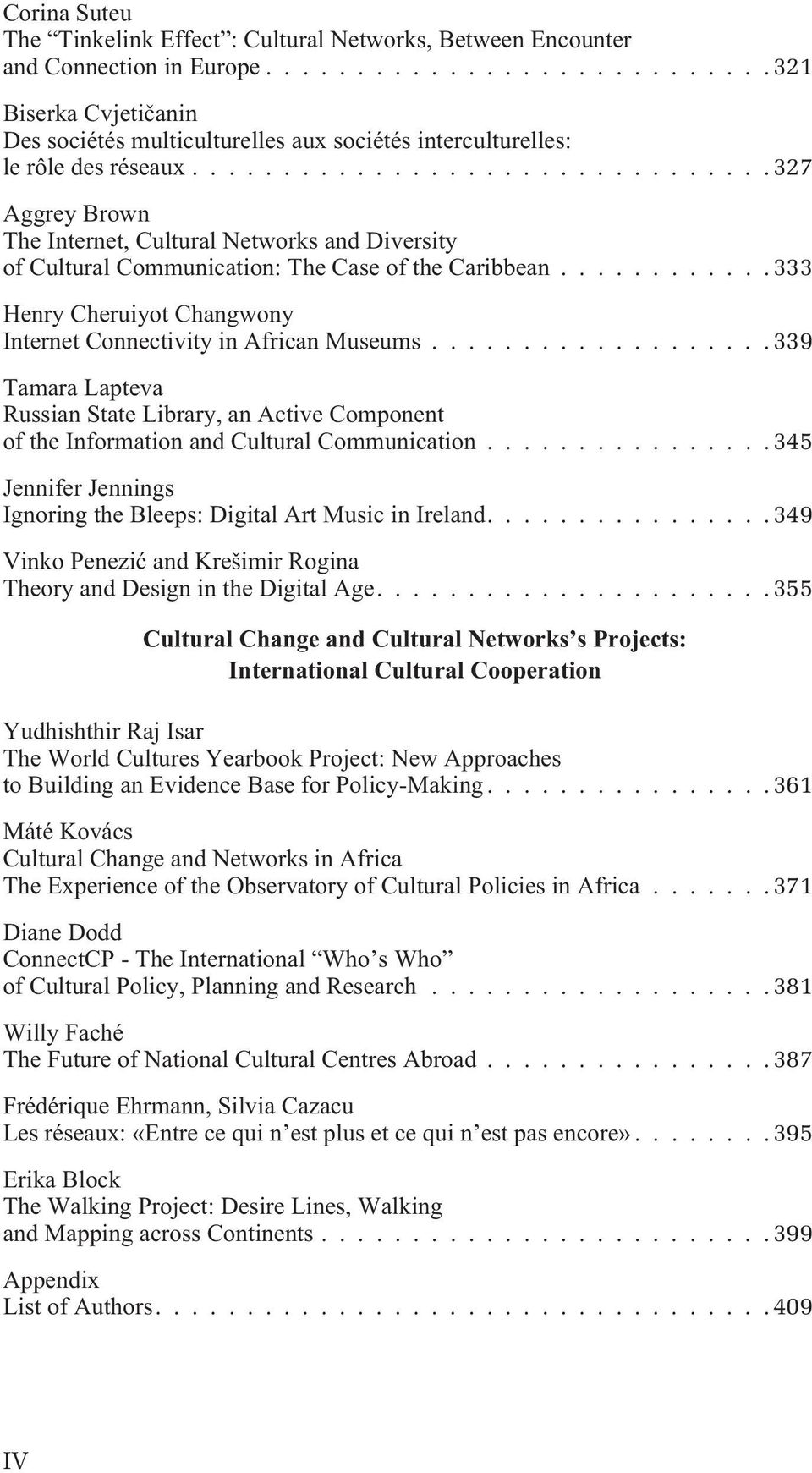 ..327 Aggrey Brown The Internet, Cultural Networks and Diversity of Cultural Communication: The Case of the Caribbean...333 Henry Cheruiyot Changwony Internet Connectivity in African Museums.