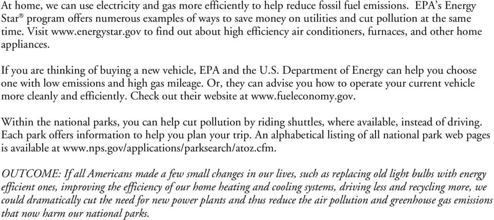 gov to find out about high efficiency air conditioners, furnaces, and other home appliances. If you are thinking of buying a new vehicle, EPA and the U.S.