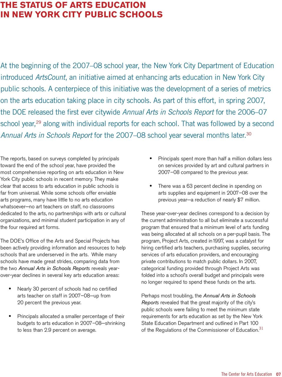 As part of this effort, in spring 2007, the DOE released the first ever citywide Annual Arts in Schools Report for the 2006 07 school year, 29 along with individual reports for each school.