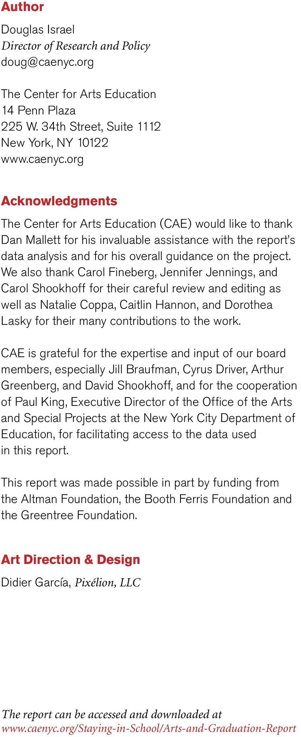 org The Center for Arts Education (CAE) would like to thank Dan Mallett for his invaluable assistance with the report s data analysis and for his overall guidance on the project.