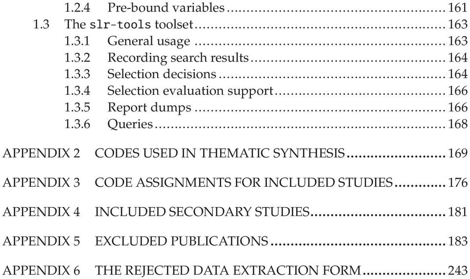 .. 168 APPENDIX 2 CODES USED IN THEMATIC SYNTHESIS...169 APPENDIX 3 CODE ASSIGNMENTS FOR INCLUDED STUDIES.