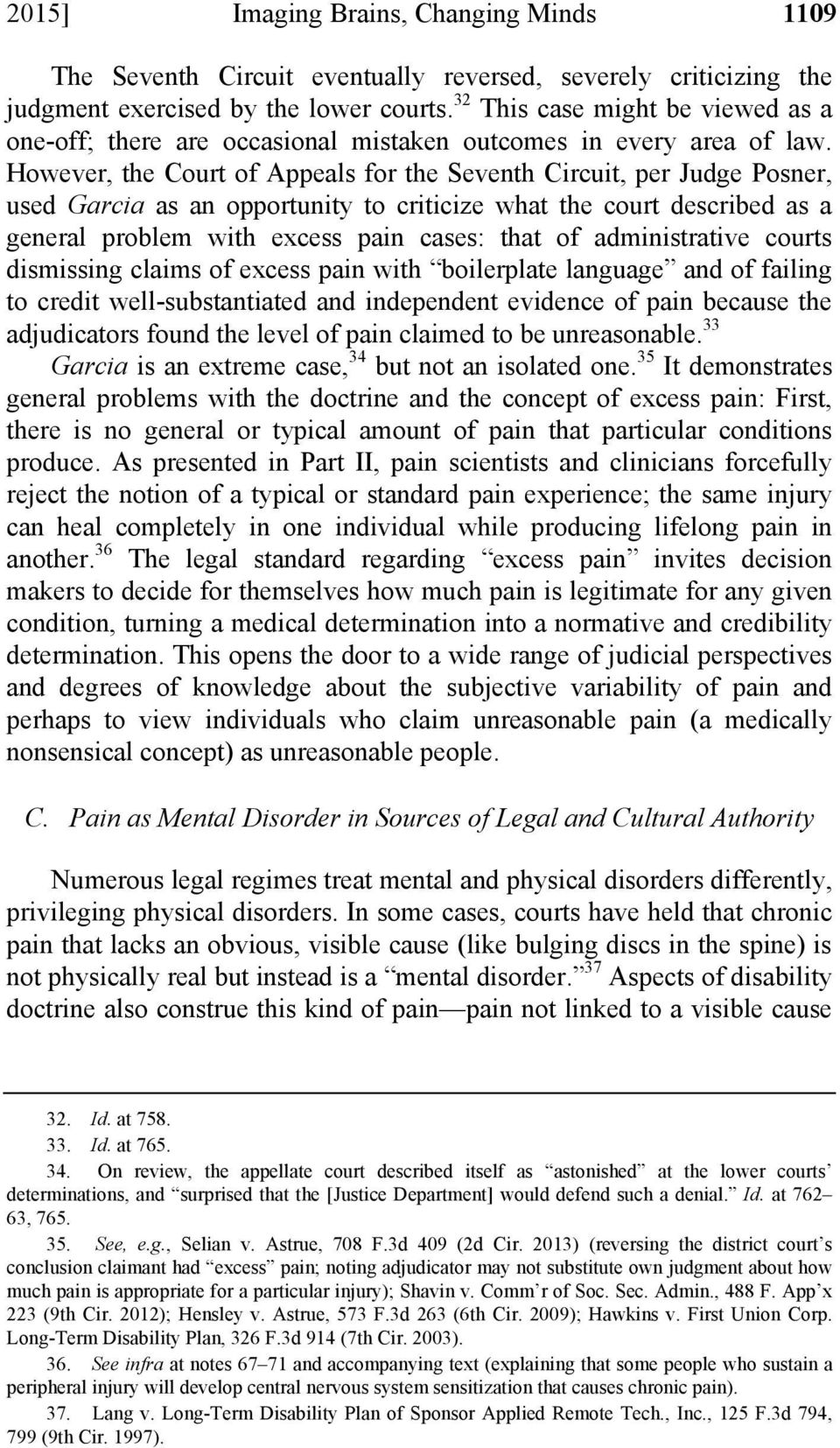 However, the Court of Appeals for the Seventh Circuit, per Judge Posner, used Garcia as an opportunity to criticize what the court described as a general problem with excess pain cases: that of
