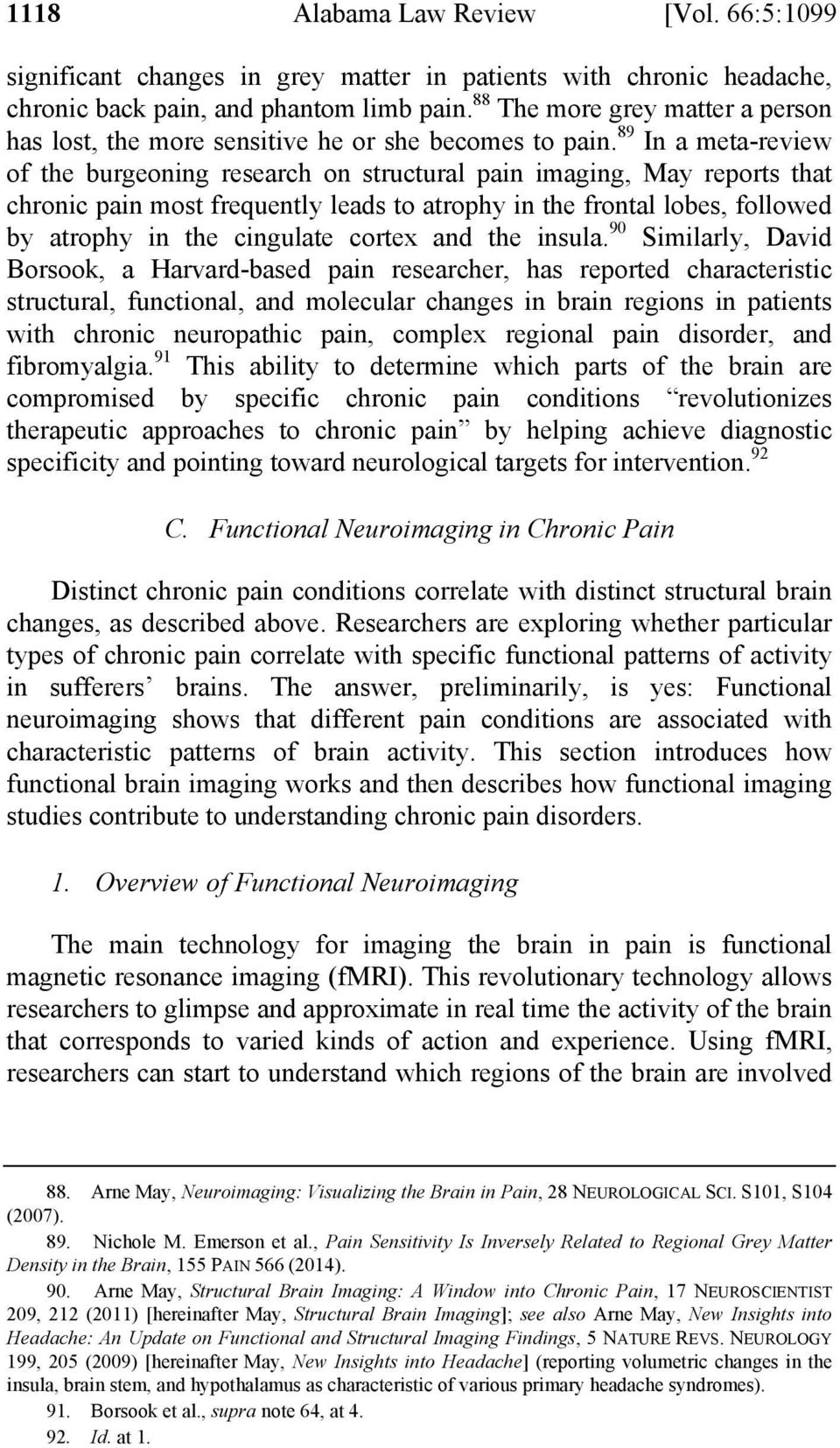 89 In a meta-review of the burgeoning research on structural pain imaging, May reports that chronic pain most frequently leads to atrophy in the frontal lobes, followed by atrophy in the cingulate